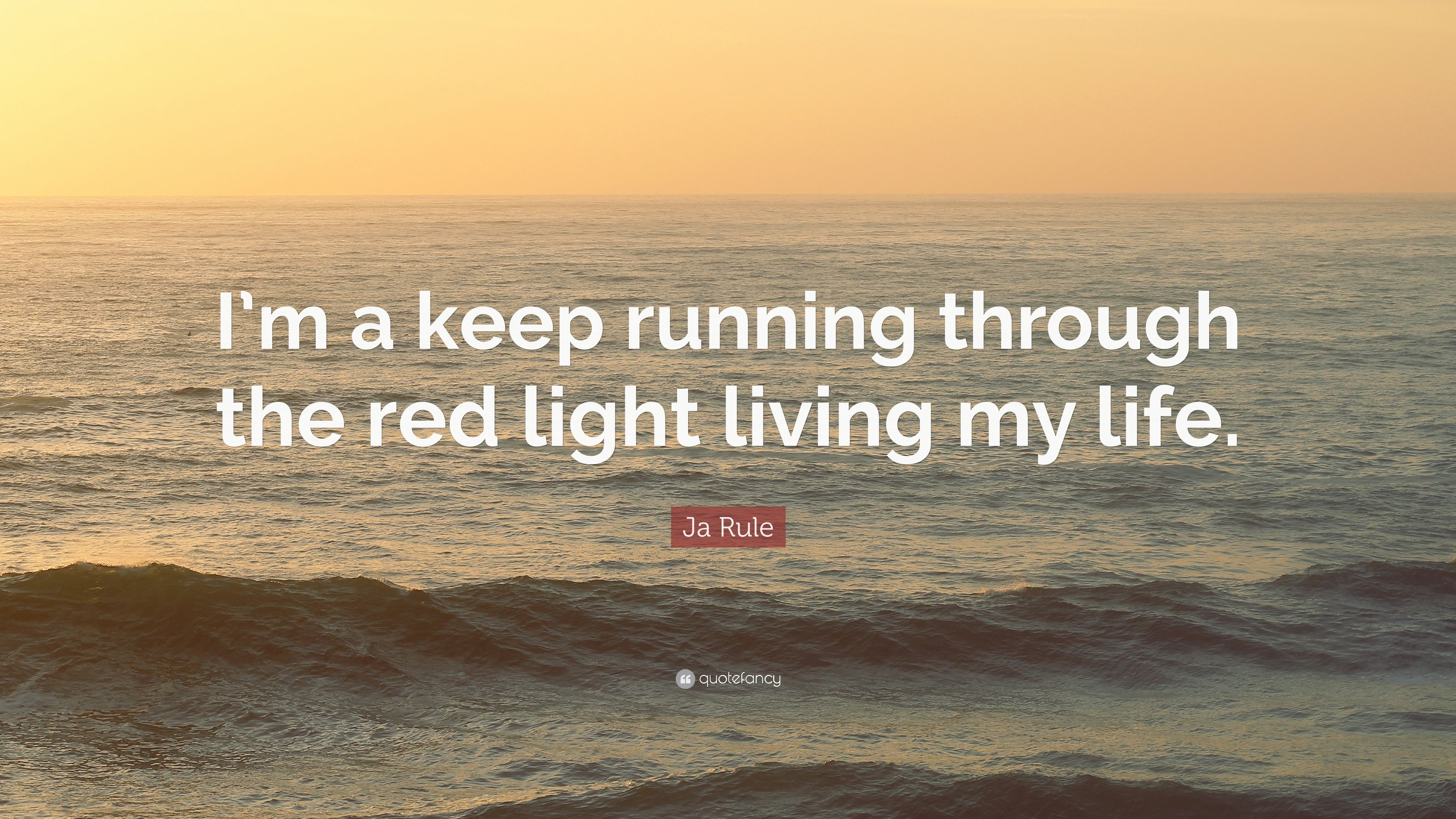 "Ja Rule Quote: ""I'm a keep running through the red light"