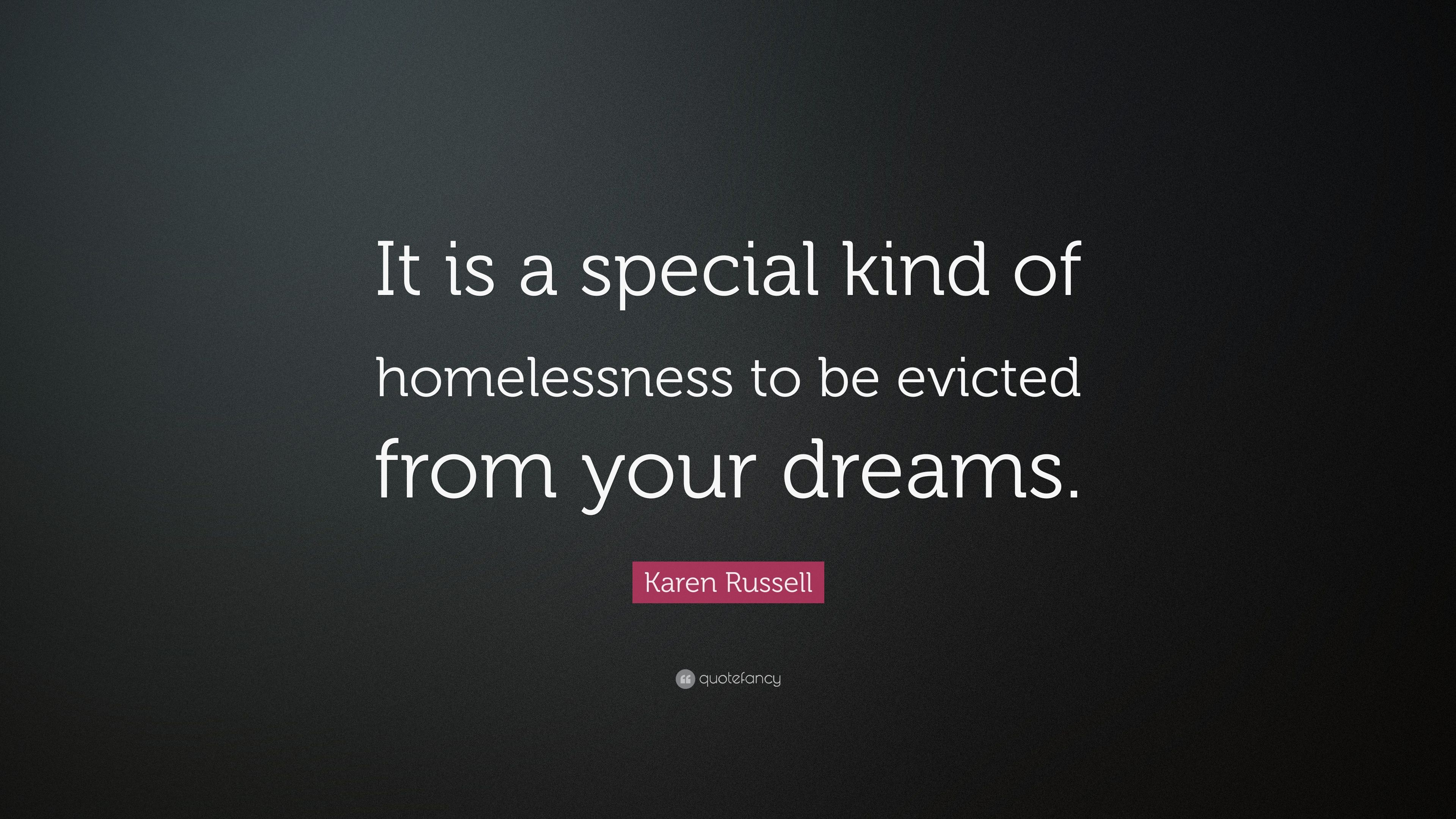 Karen Russell Quote It Is A Special Kind Of Homelessness To Be
