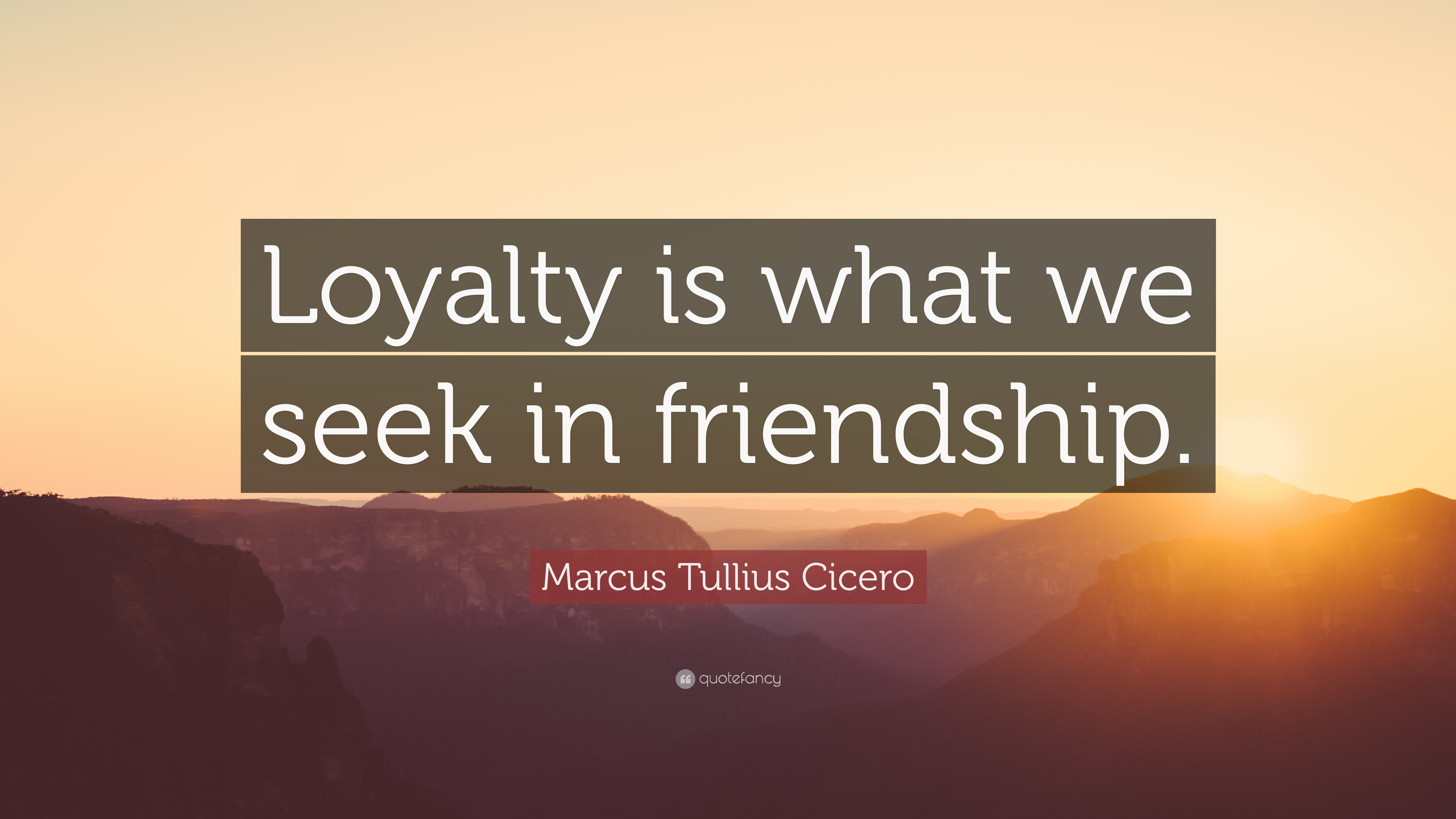 "Quotes About Loyalty And Friendship Glamorous Marcus Tullius Cicero Quote ""Loyalty Is What We Seek In"