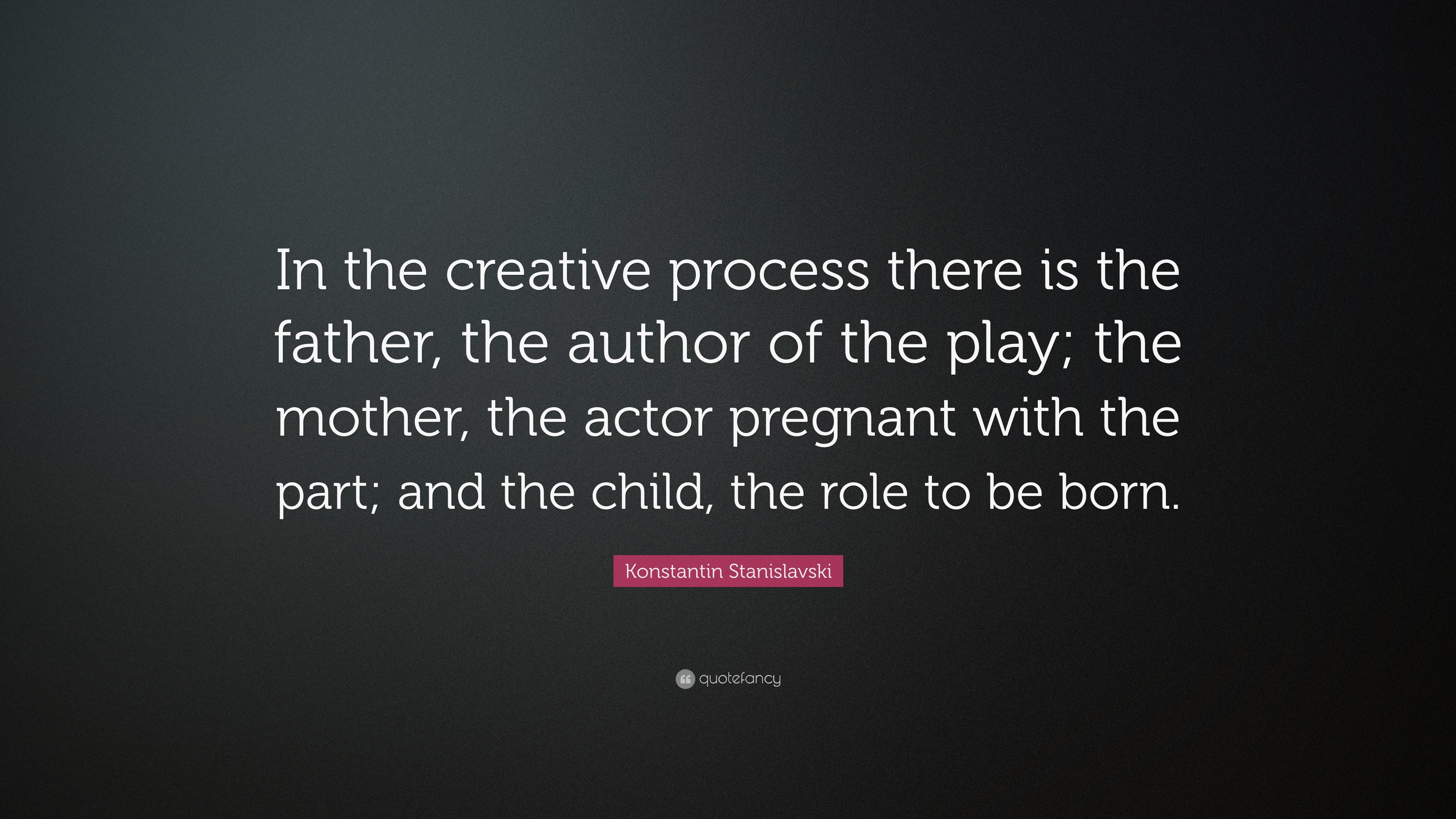 """Konstantin Stanislavski Quote: """"In The Creative Process"""