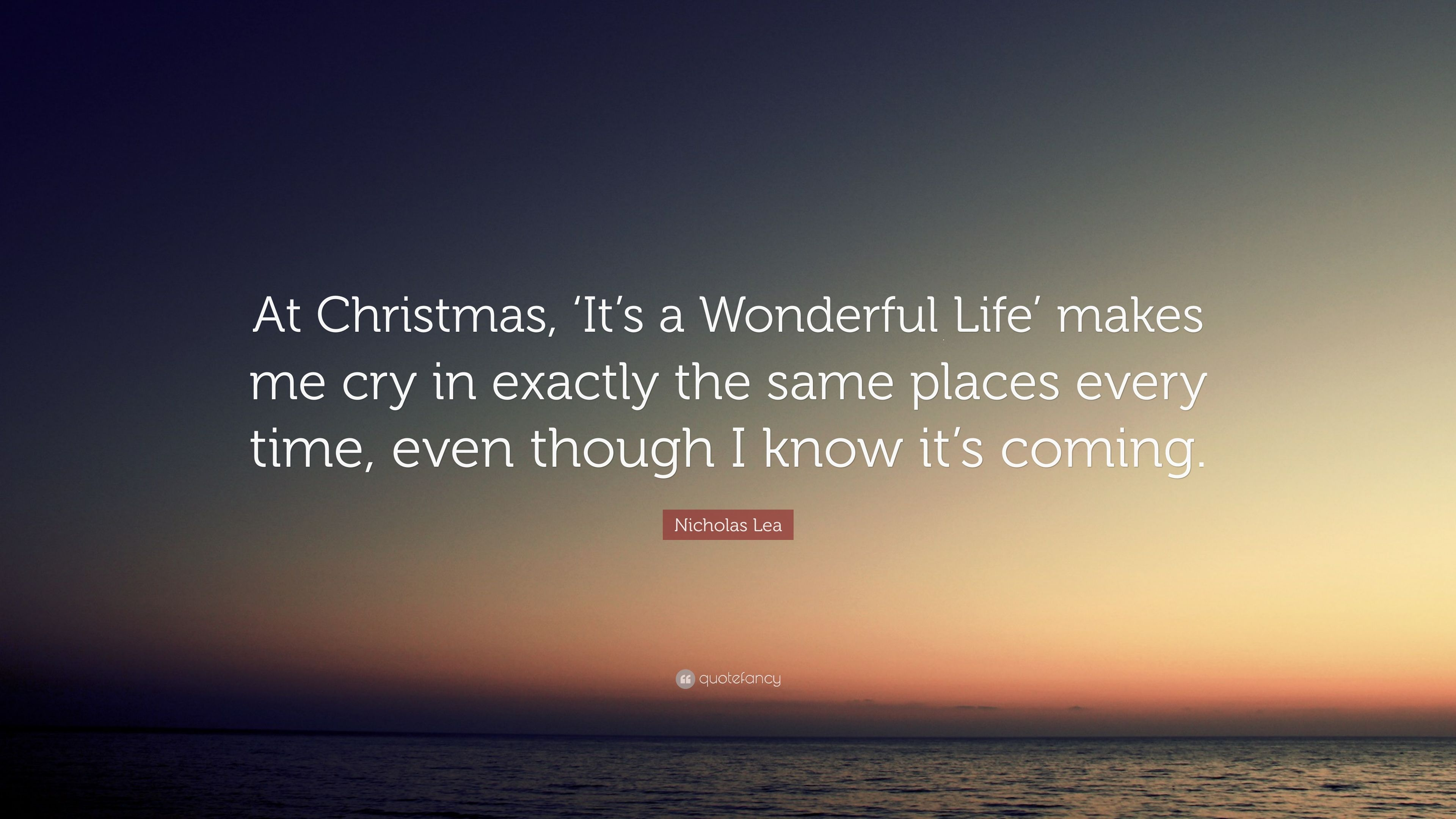 Nicholas Lea Quote At Christmas It S A Wonderful Life Makes