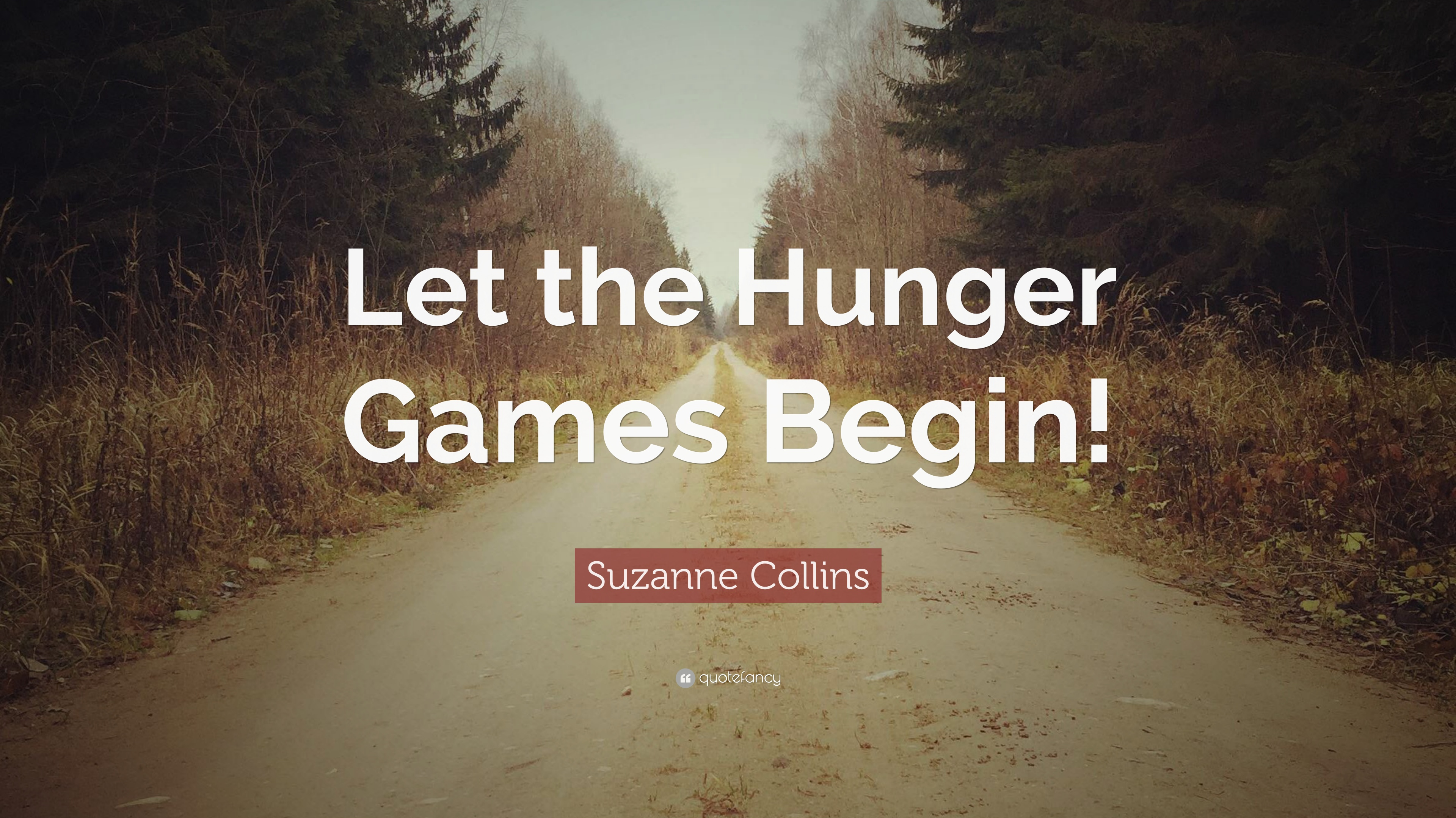 Suzanne Collins Quote Let The Hunger Games Begin 6 Wallpapers