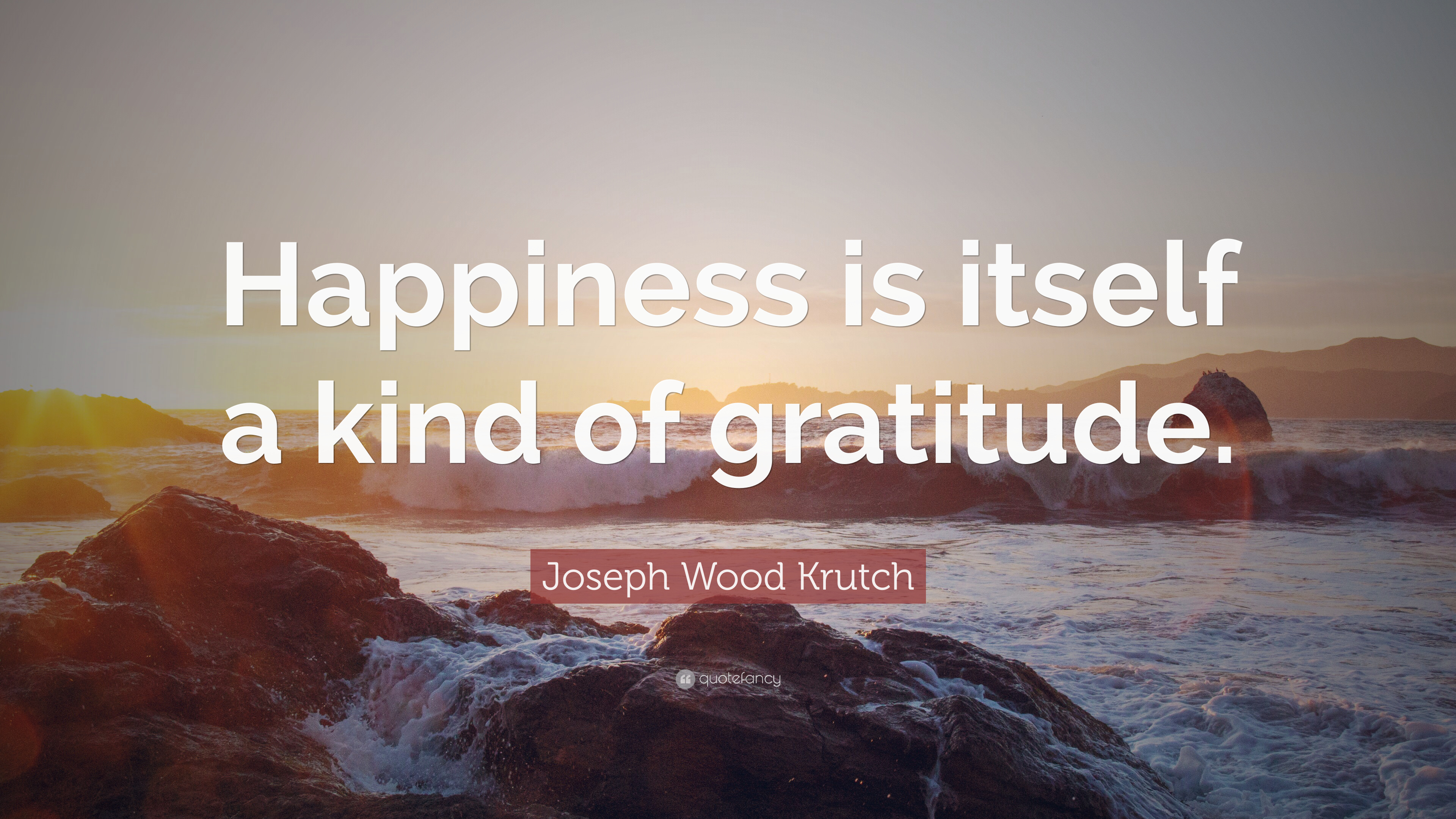 Awesome Joseph Wood Krutch Quote: U201cHappiness Is Itself A Kind Of Gratitude.u201d