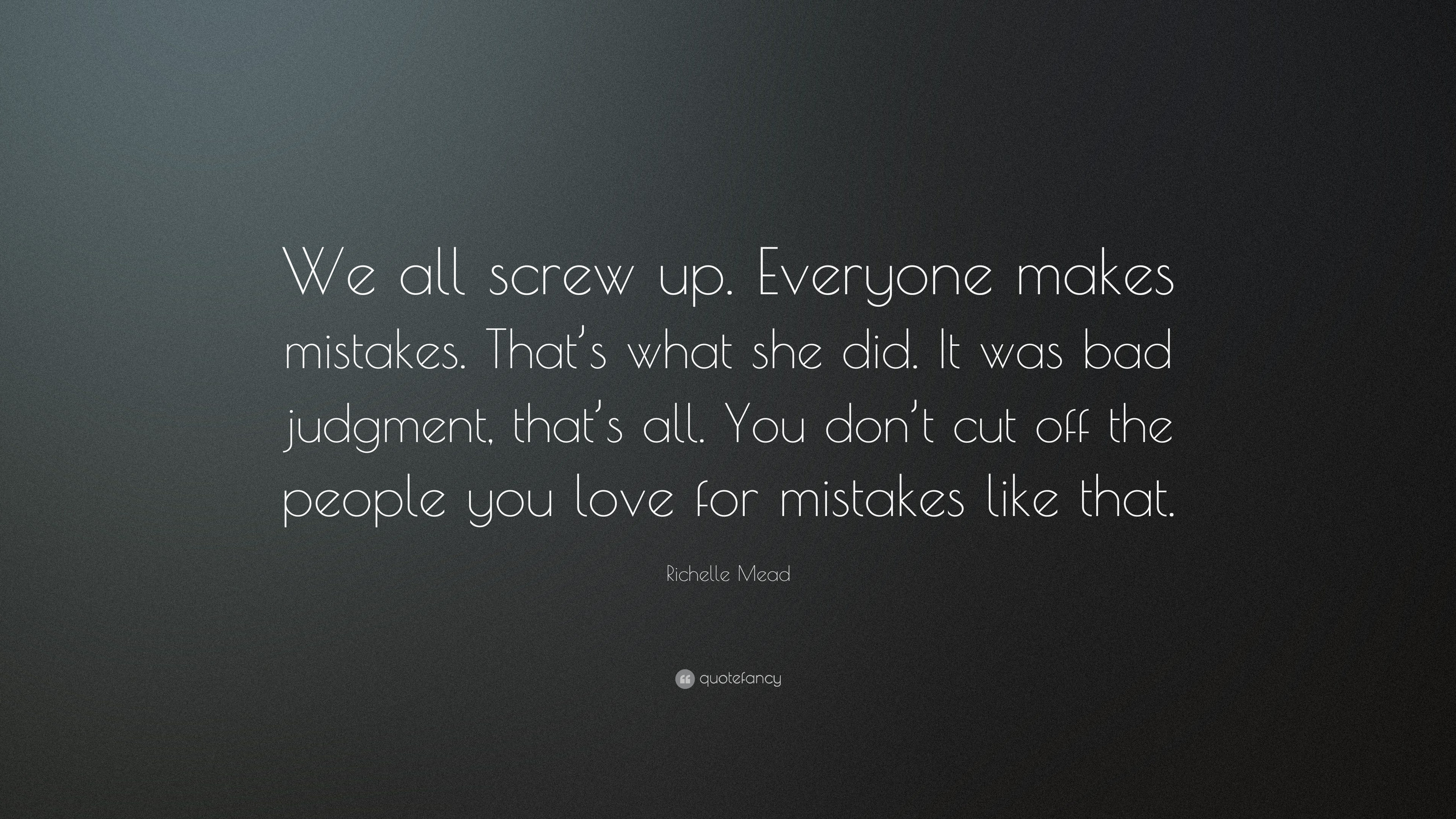 Richelle Mead Quote We All Screw Up Everyone Makes Mistakes