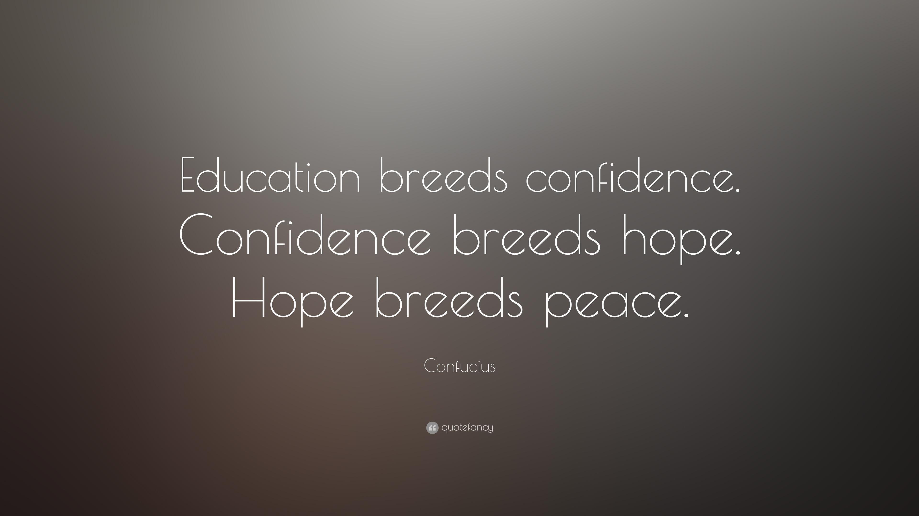 "Confucius Quote: ""Education breeds confidence. Confidence ..."