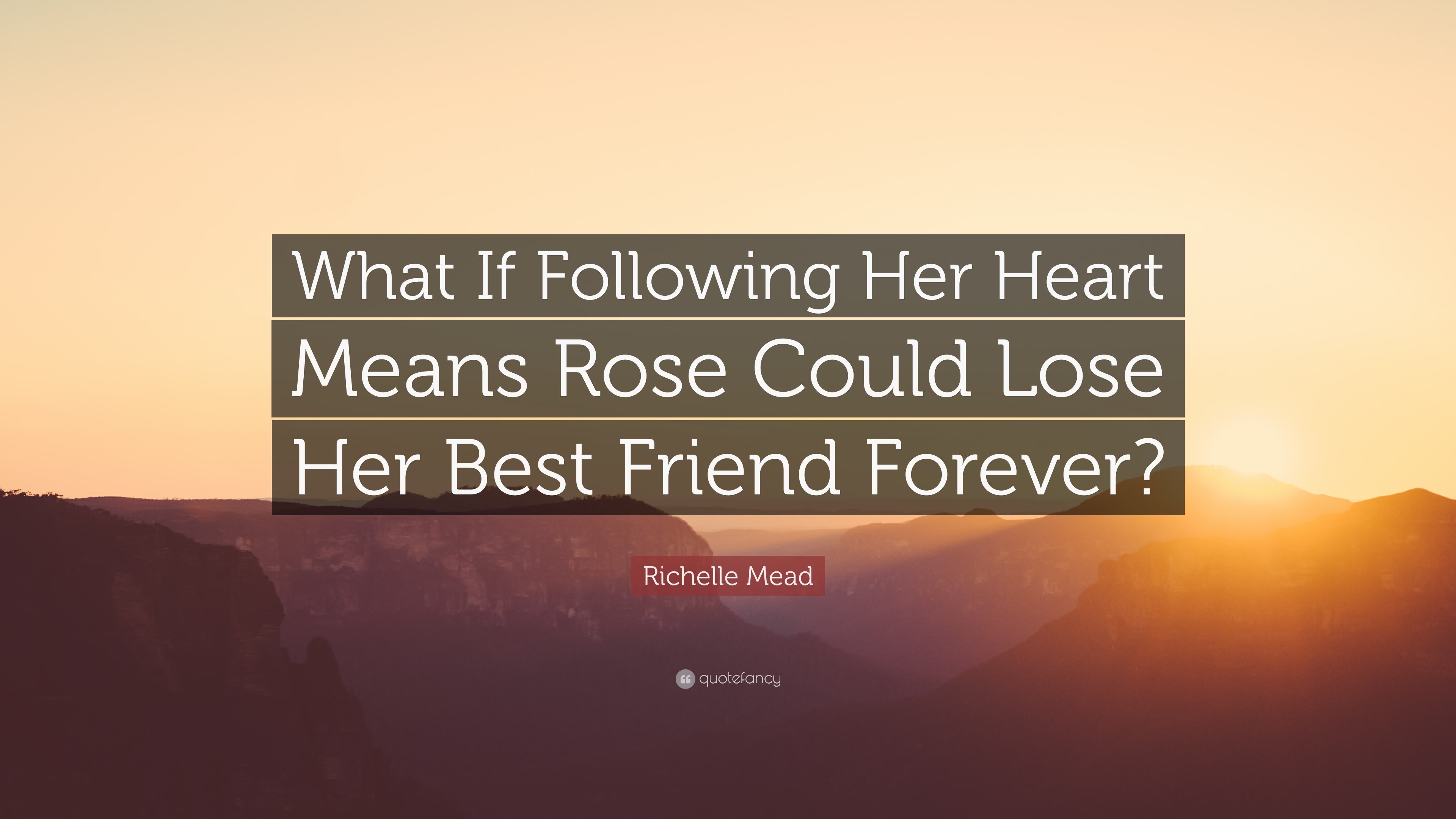Richelle Mead Quote What If Following Her Heart Means Rose Could Lose Best