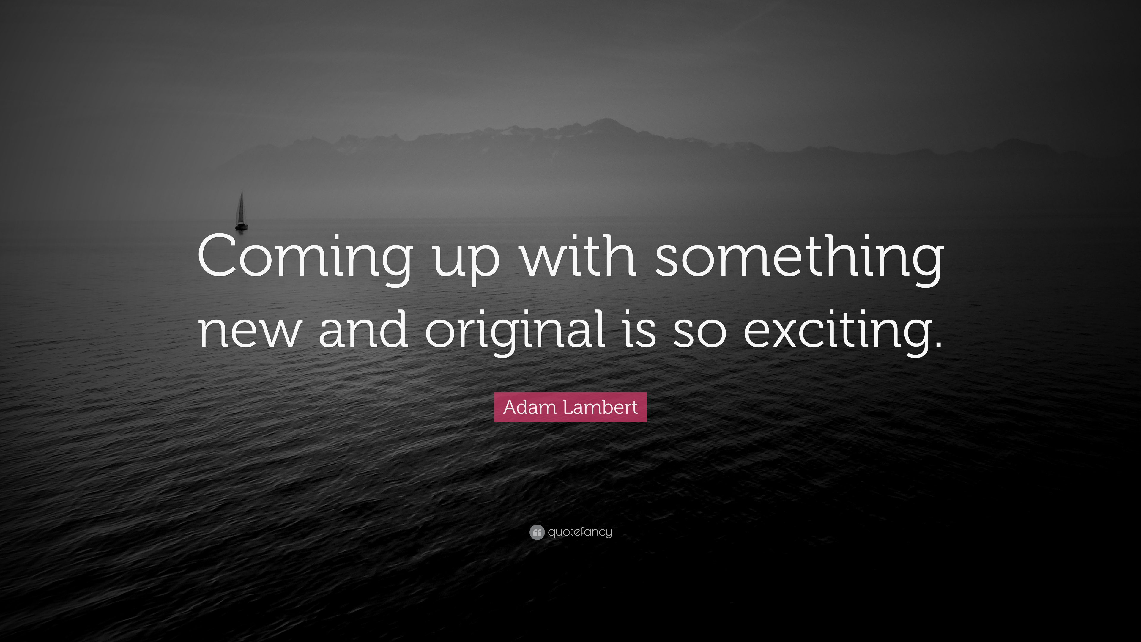 Adam Lambert Quote Coming Up With Something New And Original Is So Exciting 7 Wallpapers Quotefancy