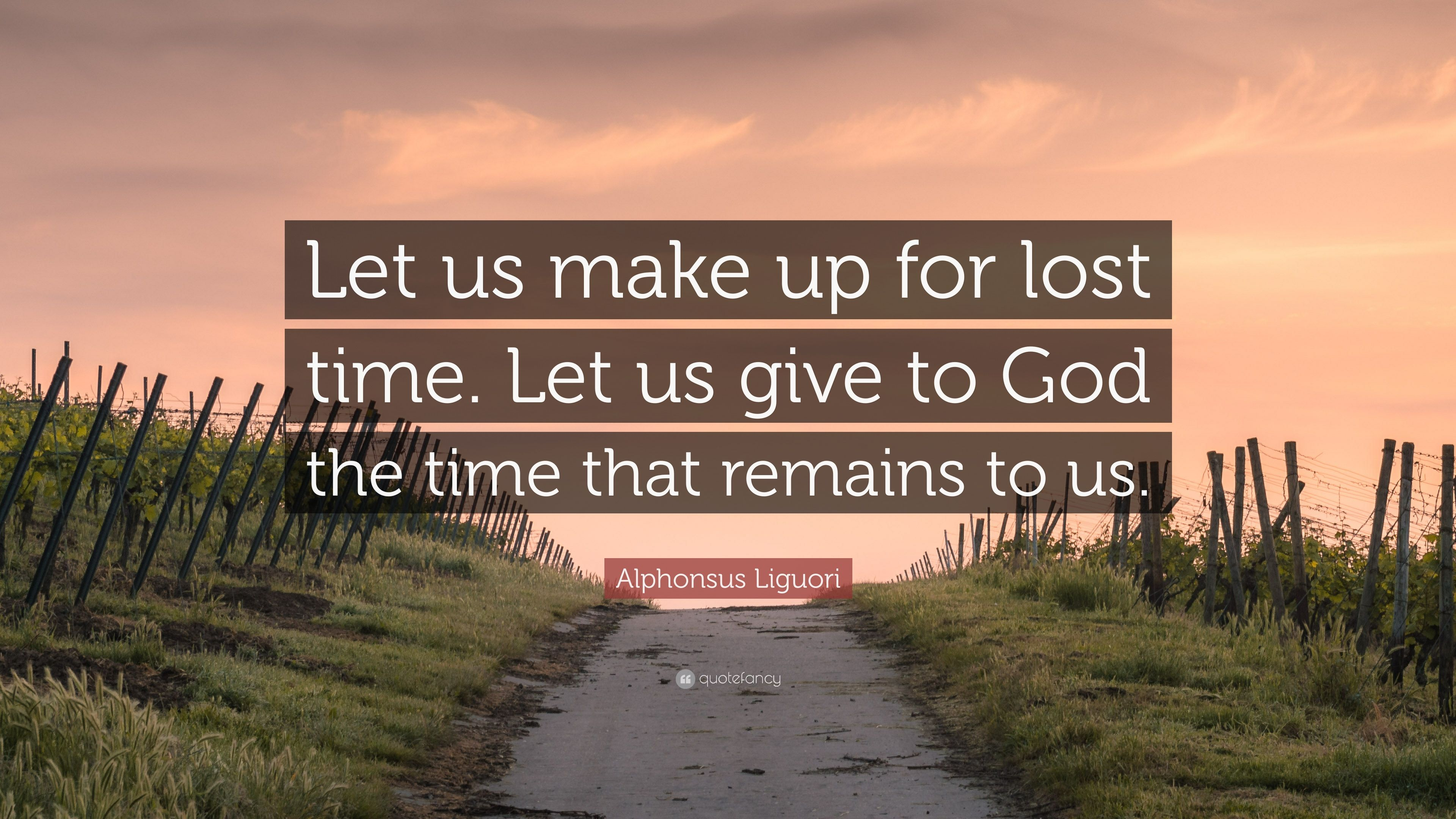 Alphonsus Liguori Quote Let Us Make Up For Lost Time Let Us Give
