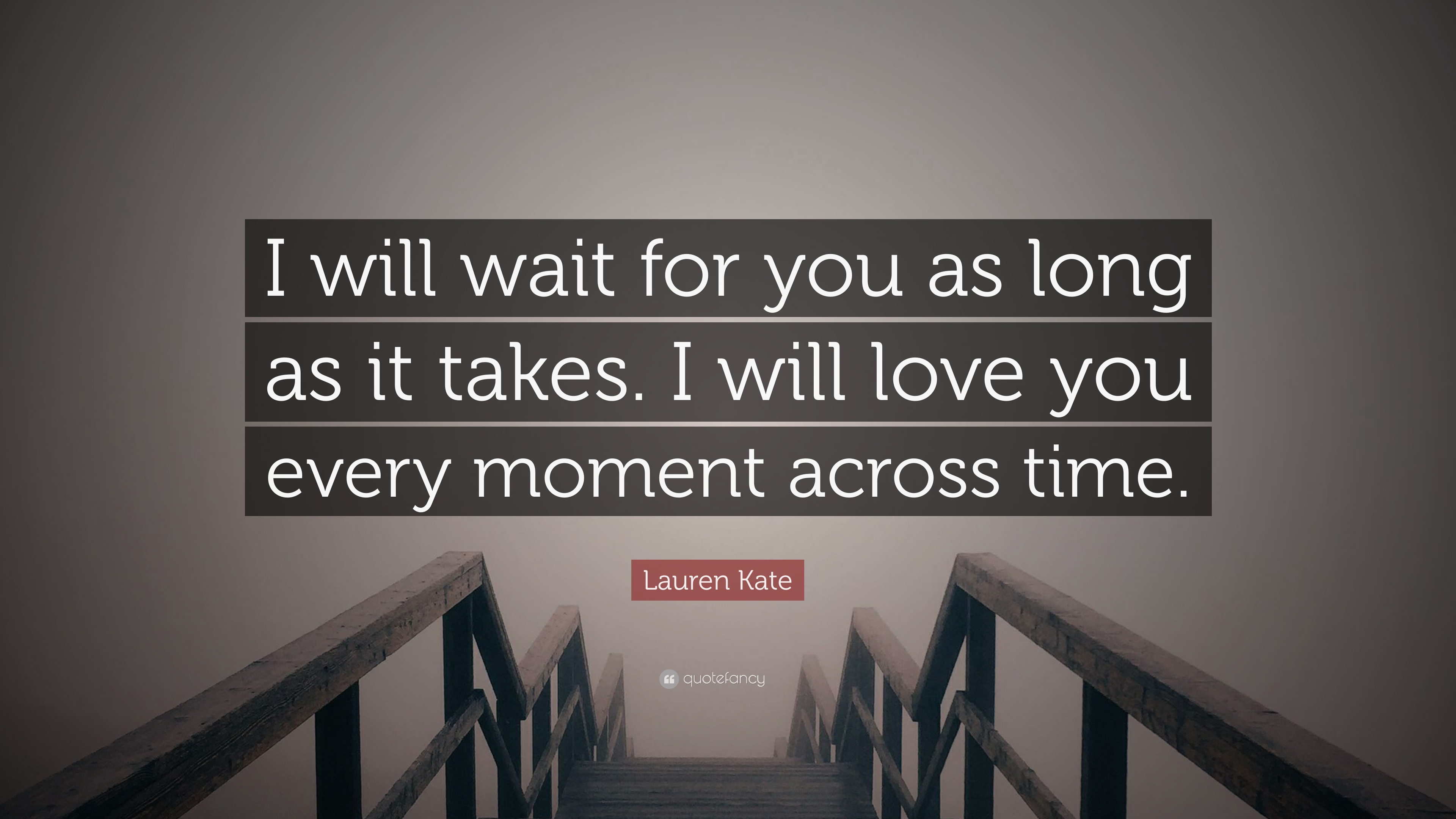 "Lauren Kate Quote: ""I will wait for you as long as it takes ..."
