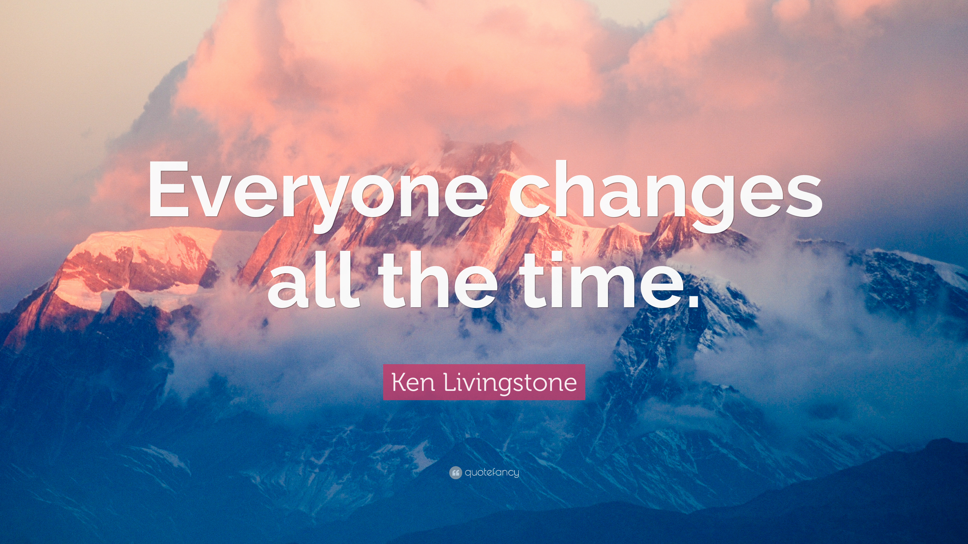 Ken Livingstone Quote Everyone Changes All The Time 7