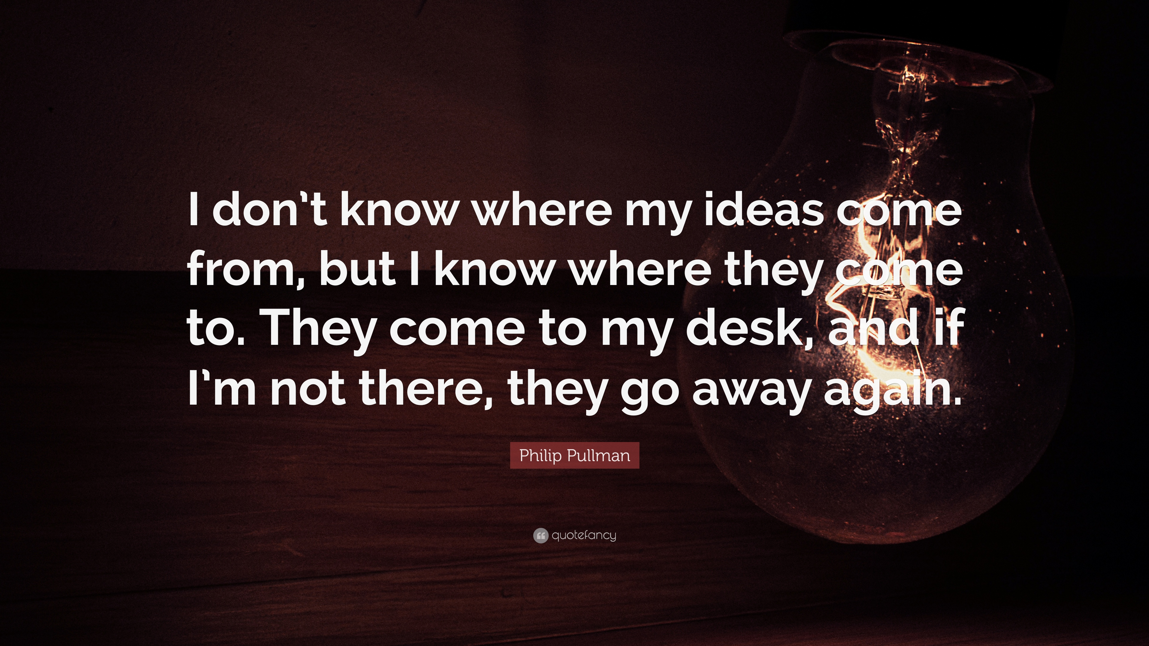 "Philip Pullman Quote: ""I don't know where my ideas come from"