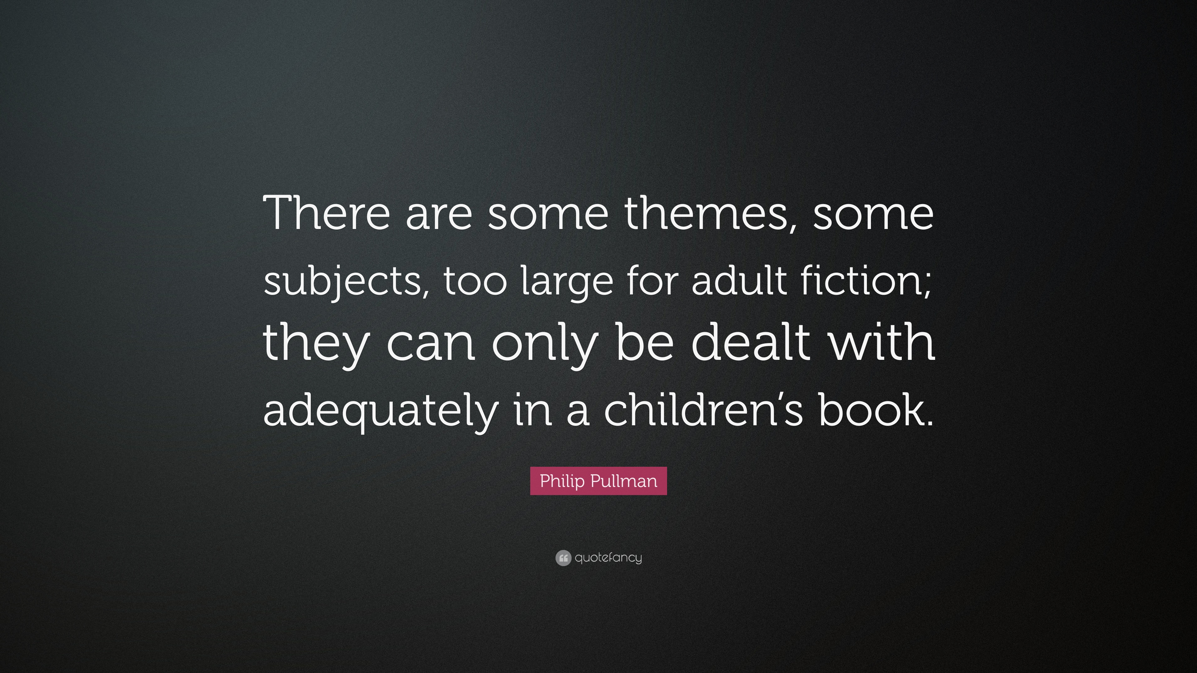 Philip Pullman Quote There Are Some Themes Subjects Too Large For