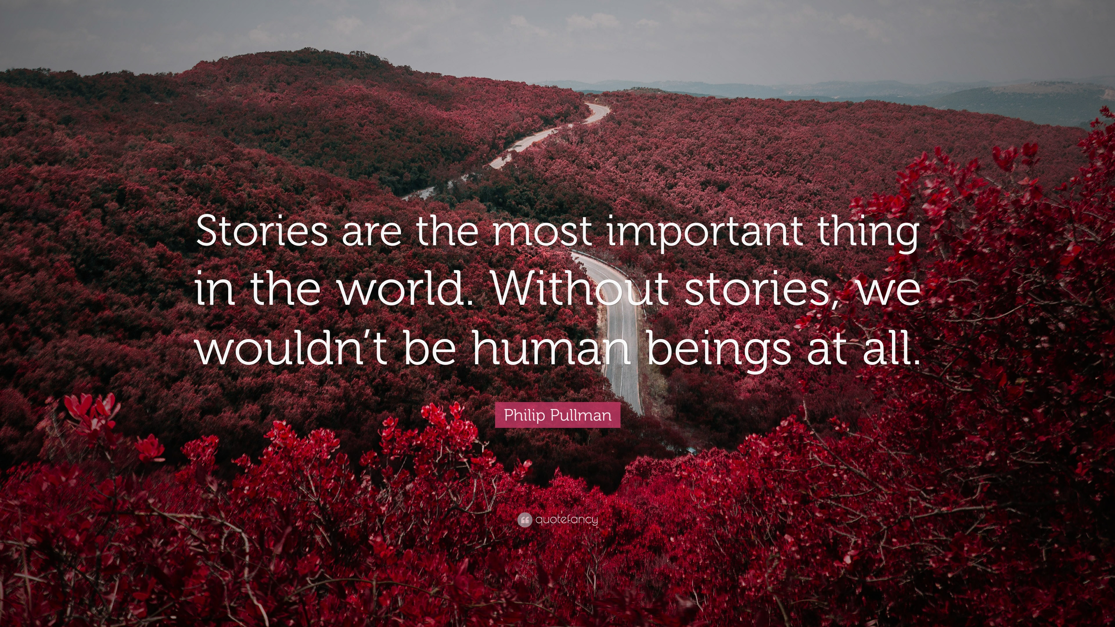 "Quotes About Stories Philip Pullman Quote ""Stories Are The Most Important Thing In The"