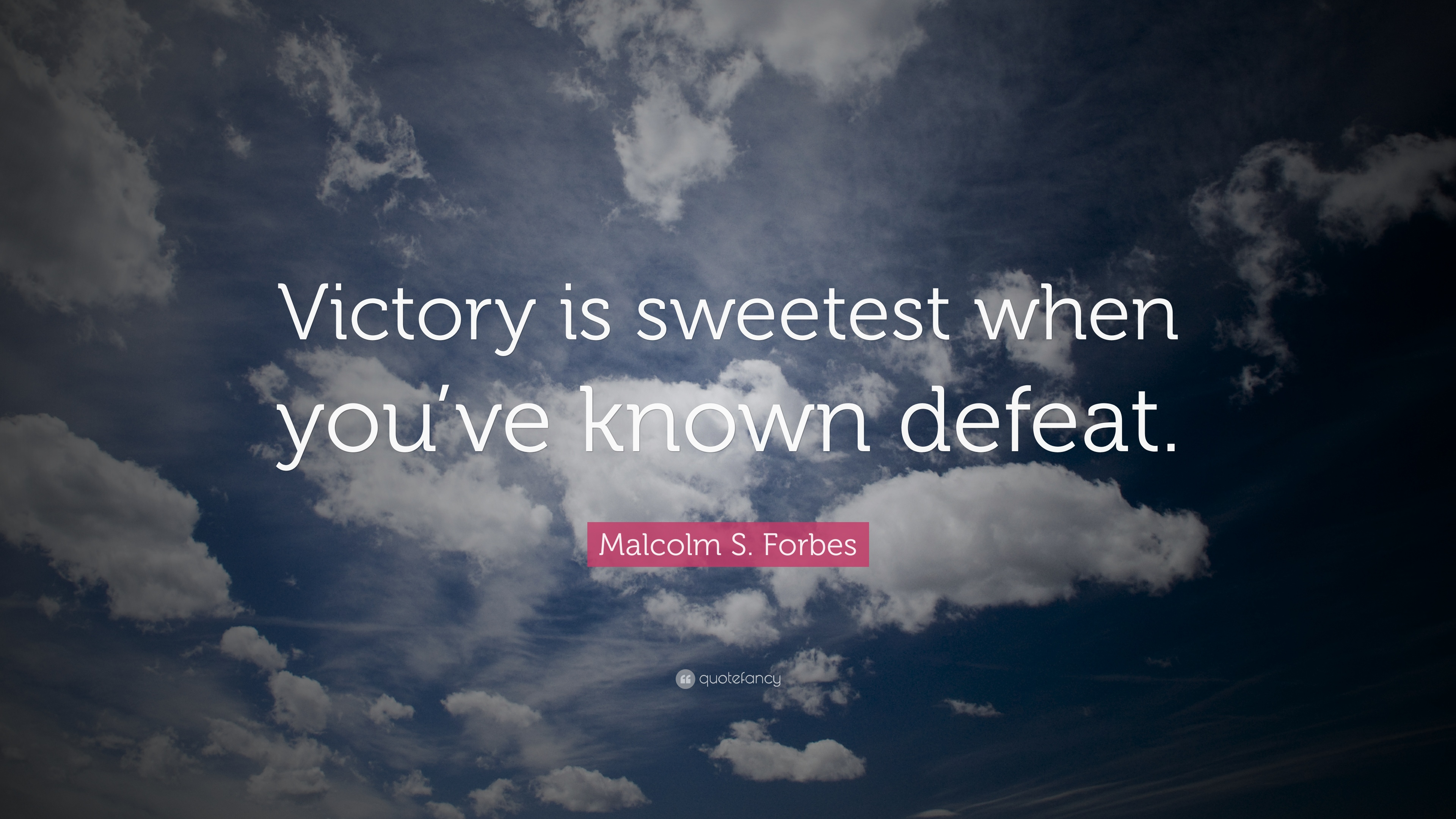 Positive Quotes Victory Is Sweetest When Youve Known Defeat