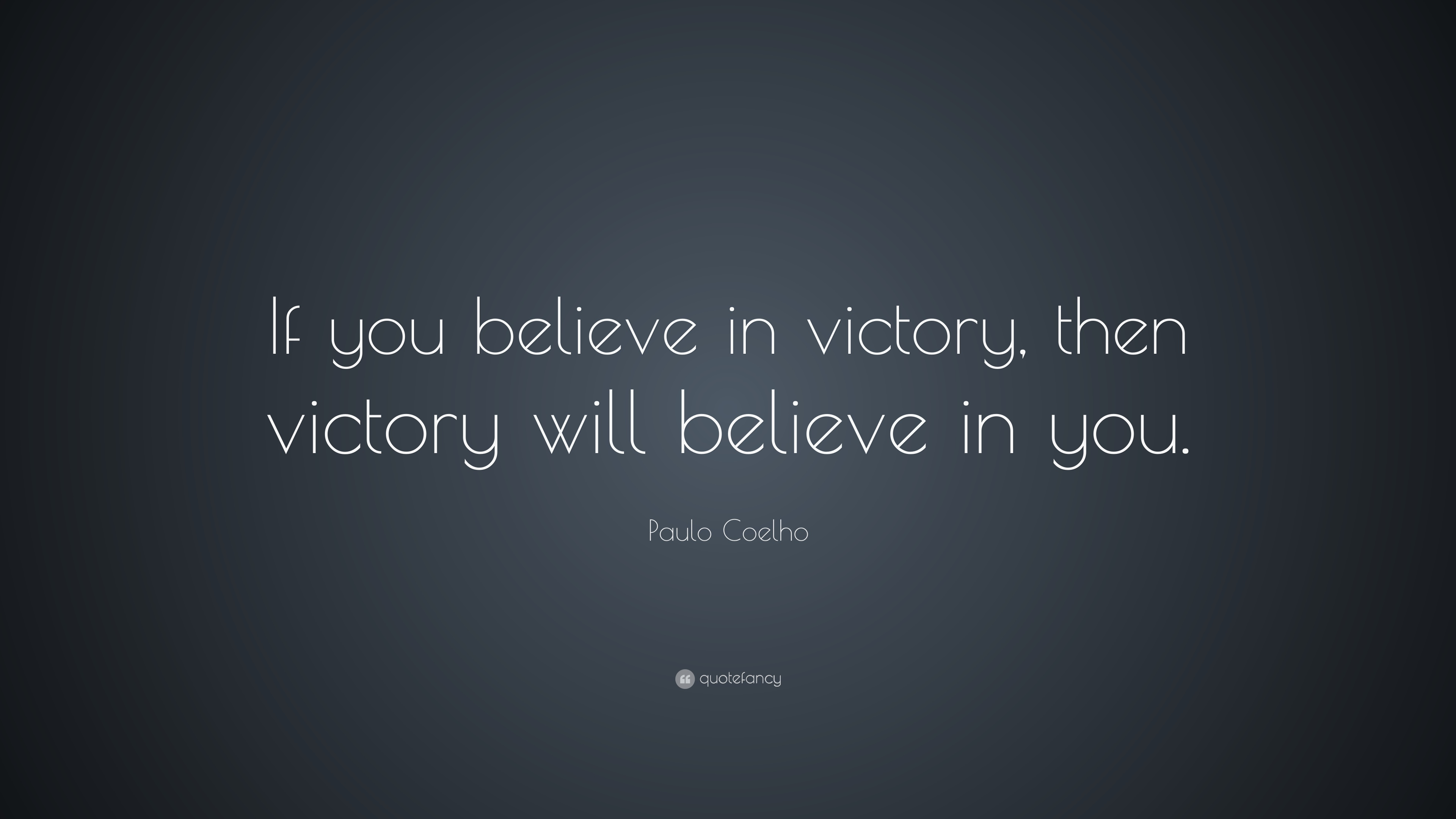 Paulo coelho quote if you believe in victory then victory will believe in