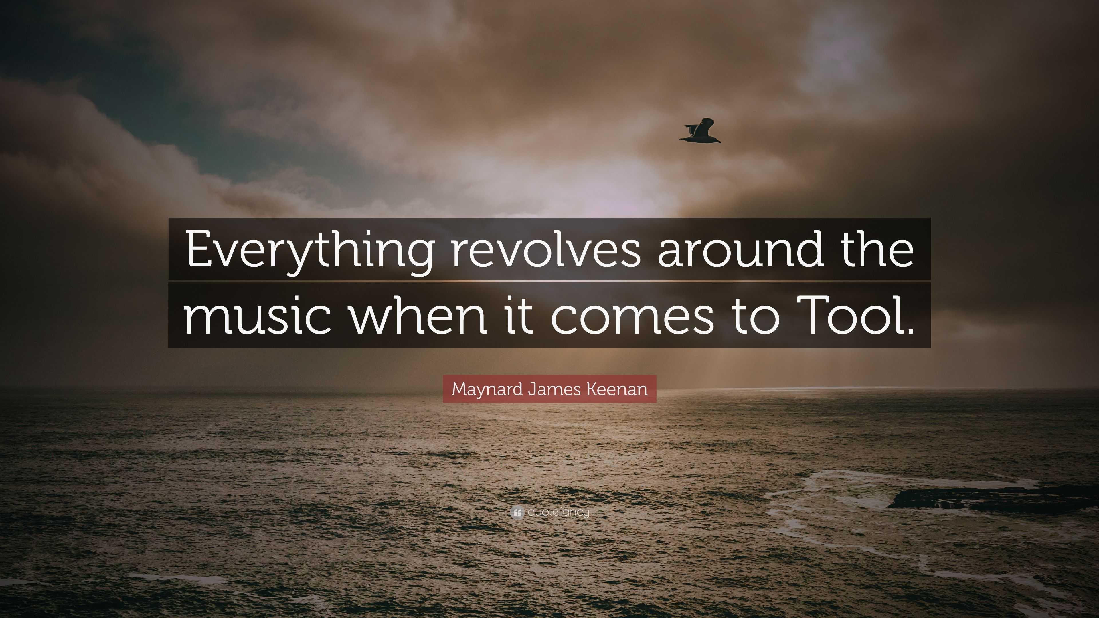 """James Maynard Keenan Quotes: Maynard James Keenan Quote: """"Everything Revolves Around"""