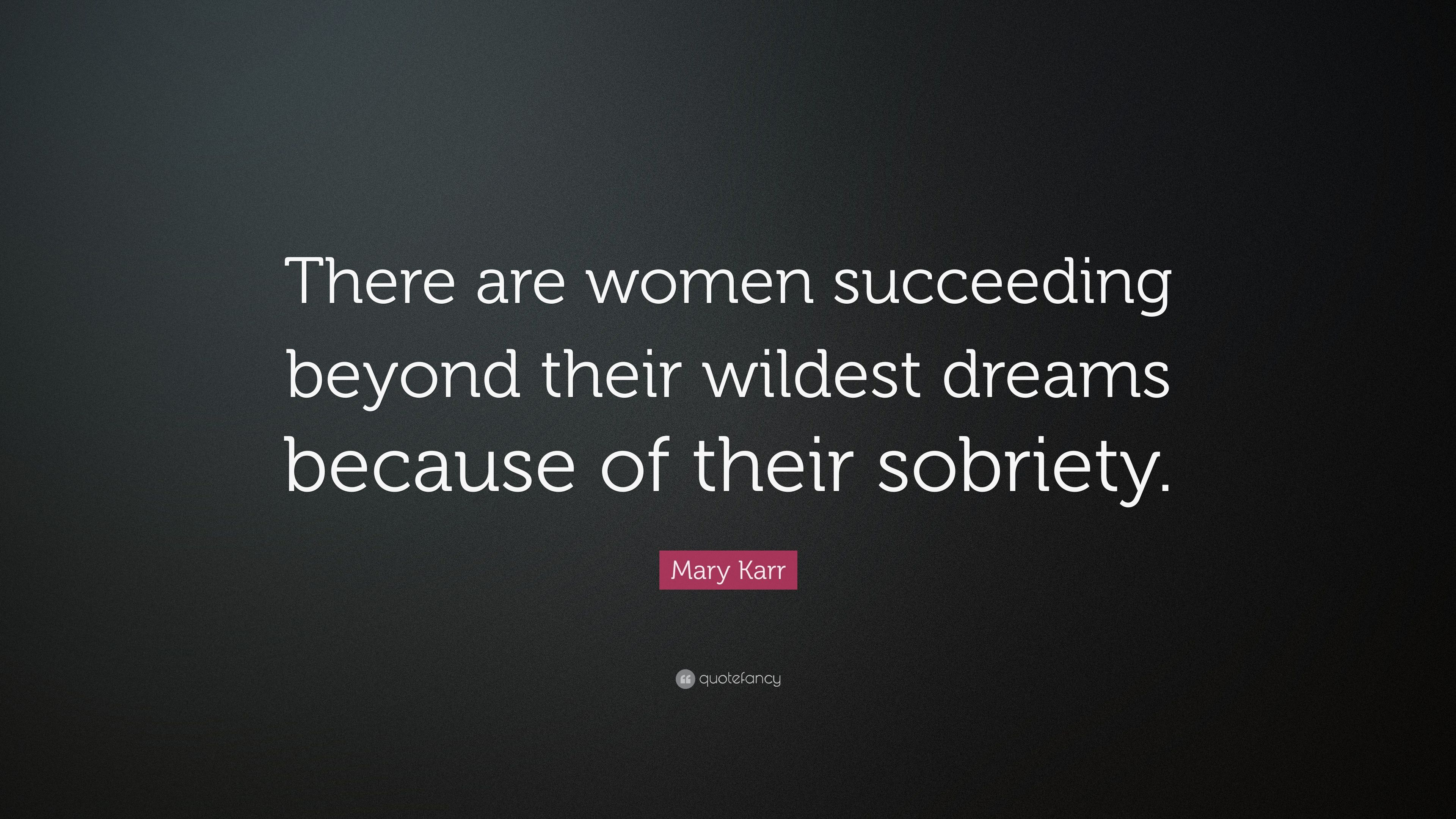 """Succeeding Quotes Mary Karr Quote """"There Are Women Succeeding Beyond Their Wildest"""