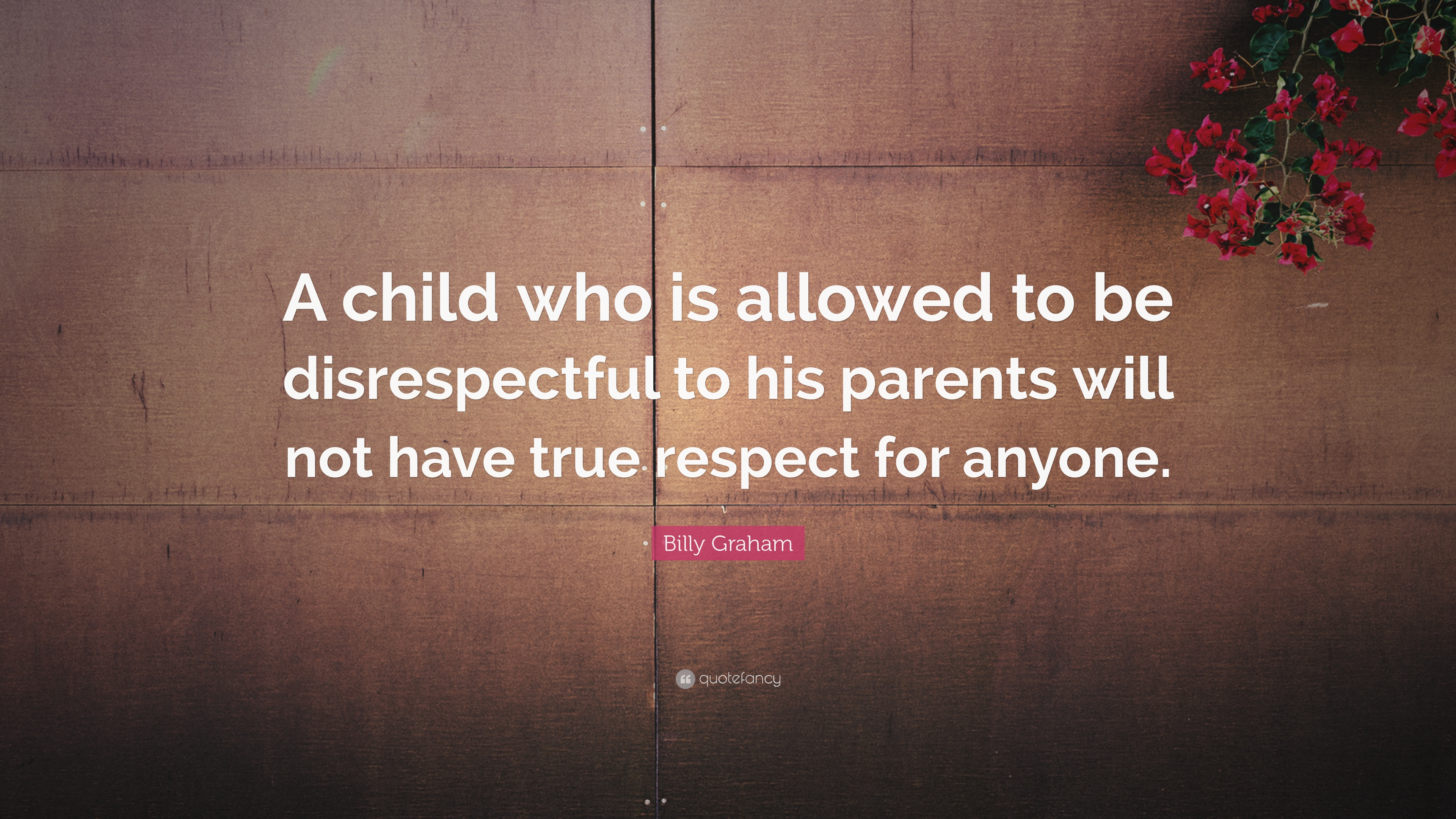 Billy Graham Quote A Child Who Is Allowed To Be Disrespectful To