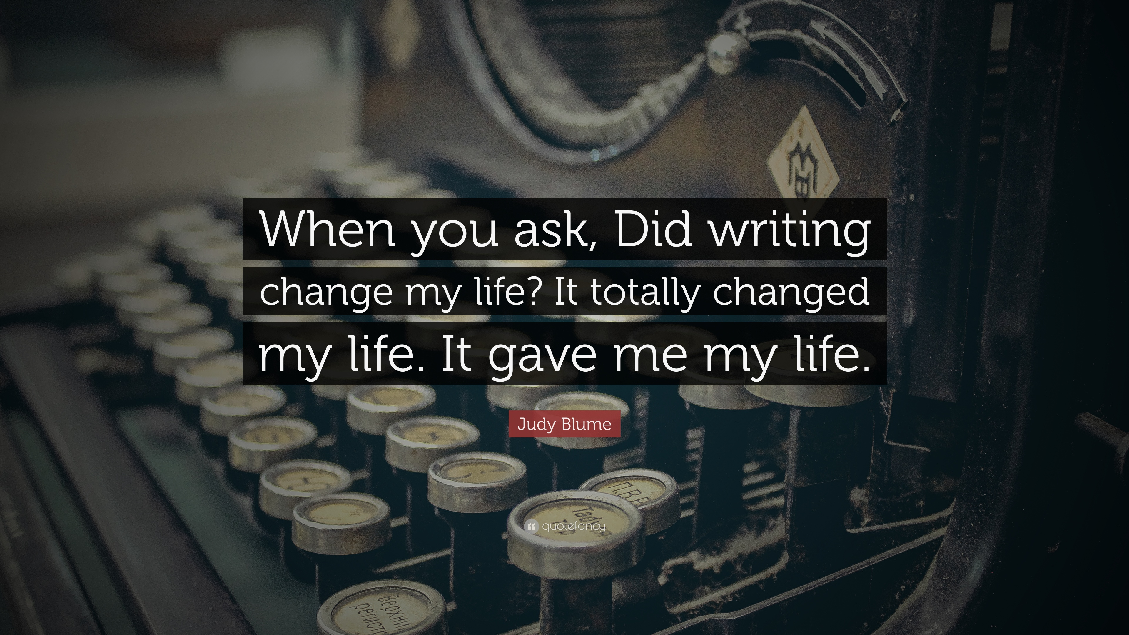 Judy Blume Quote When You Ask Did Writing Change My Life It