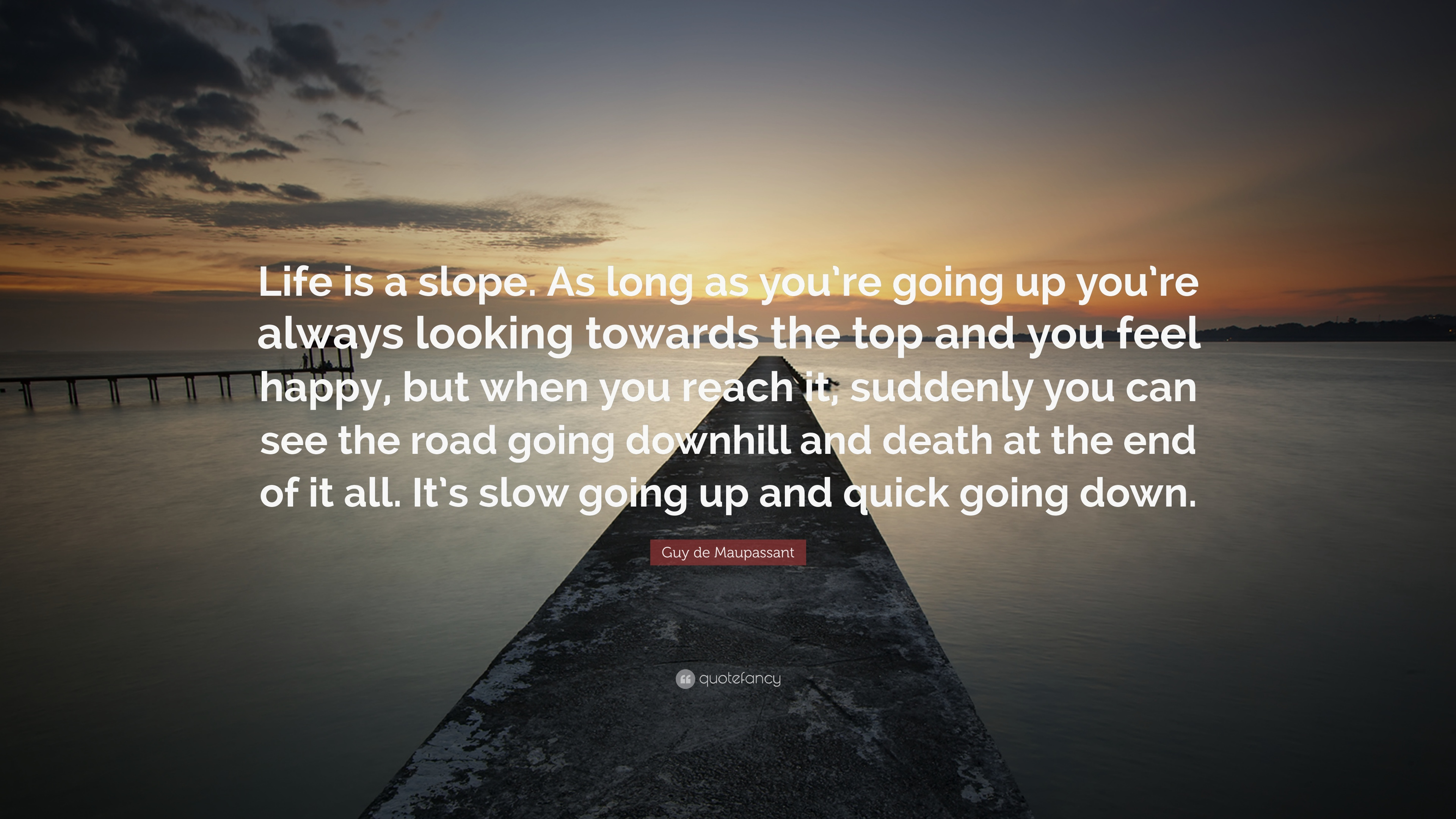 Guy De Maupassant Quote Life Is A Slope As Long As Youre Going