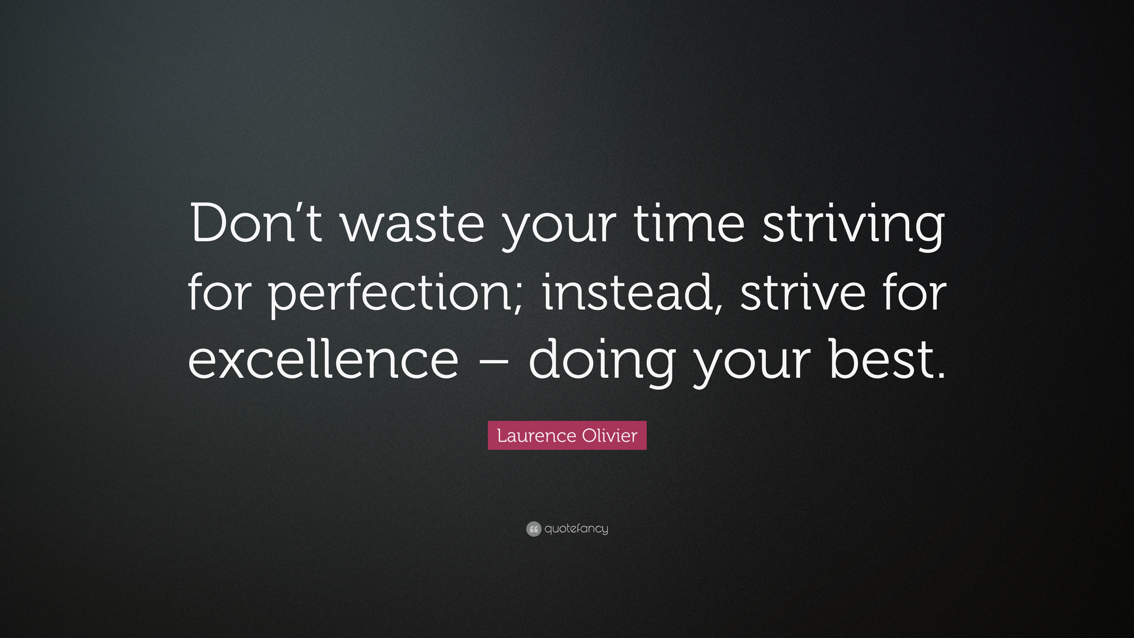 Laurence Olivier Quote Dont Waste Your Time Striving For