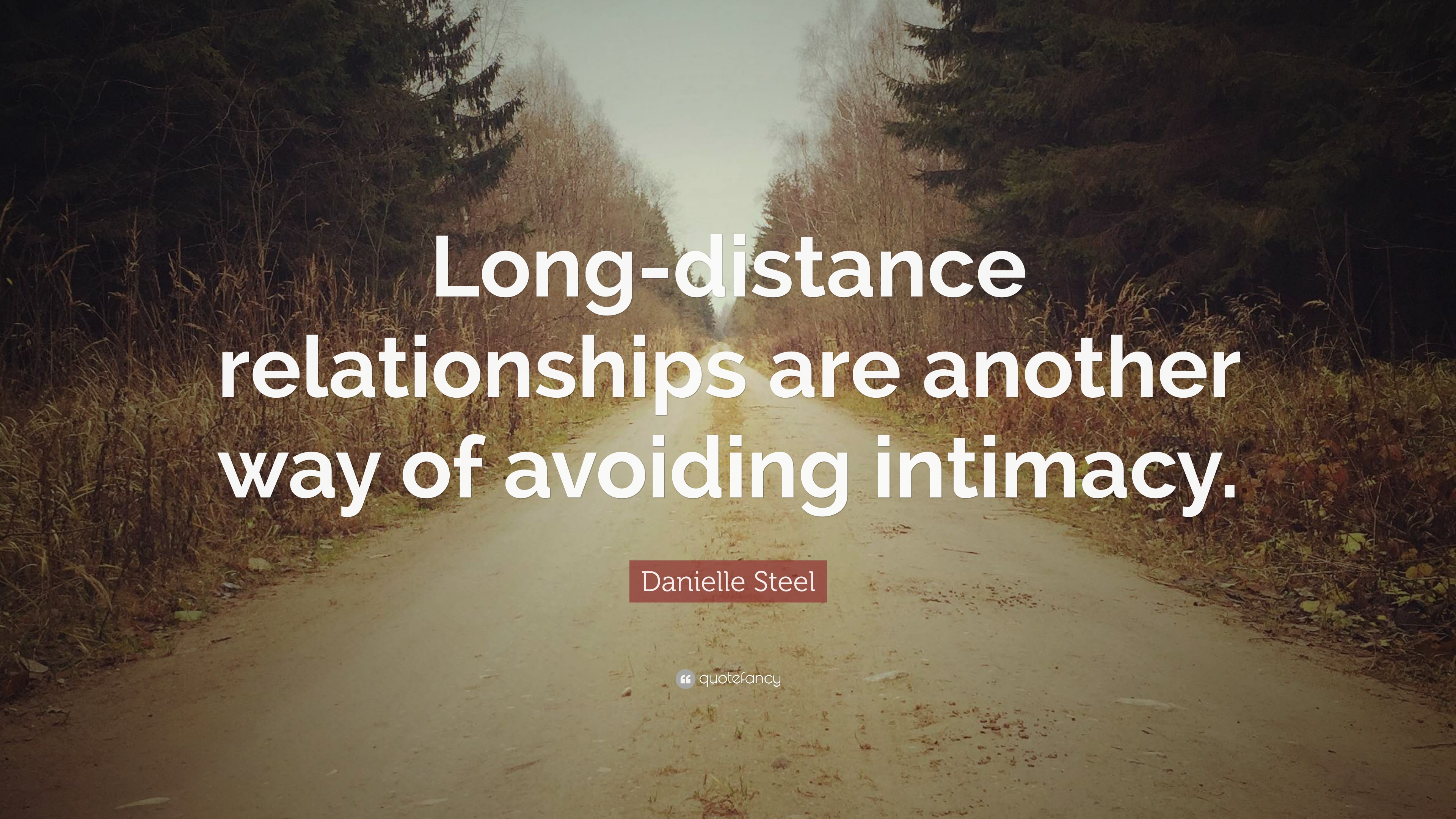 Danielle Steel Quote Long Distance Relationships Are Another Way Of Avoiding Intimacy 6 Wallpapers Quotefancy