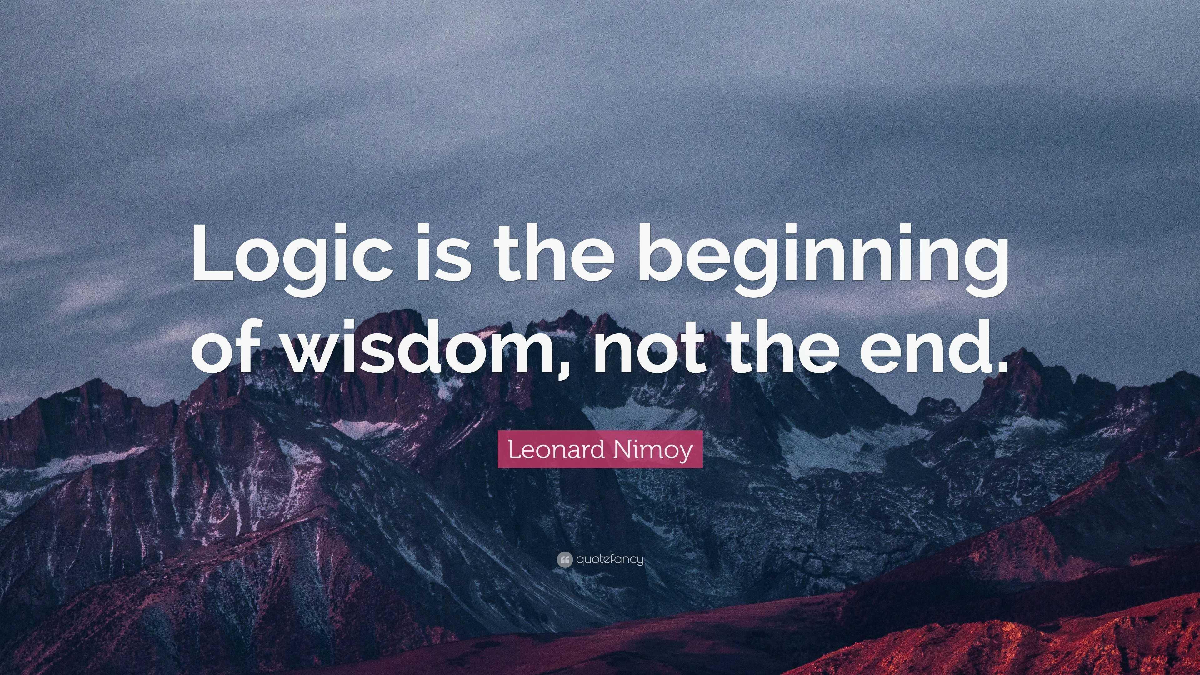 "Leonard Nimoy Quotes Impressive Leonard Nimoy Quote ""Logic Is The Beginning Of Wisdom Not The"