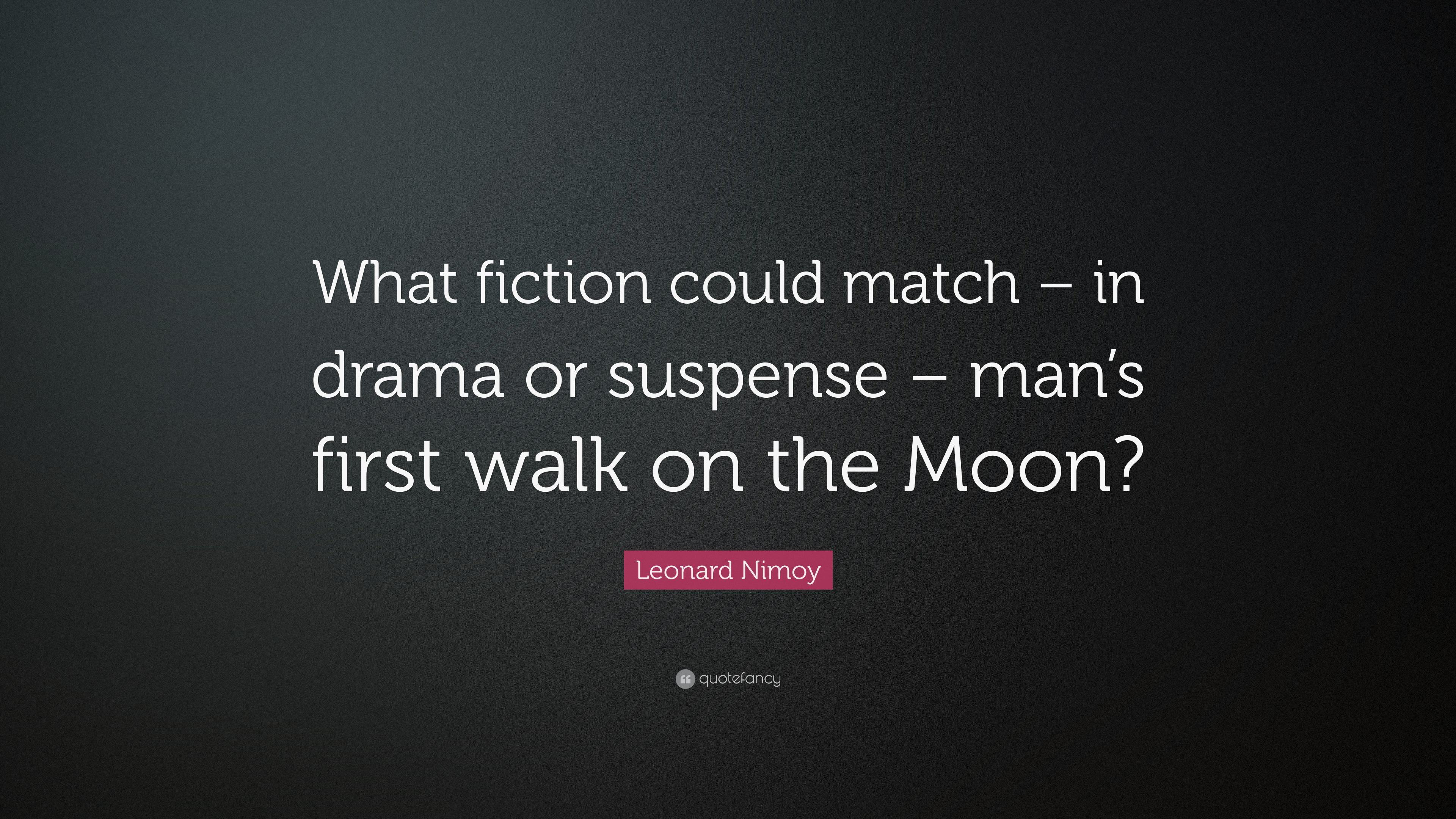 "Leonard Nimoy Quotes Leonard Nimoy Quote ""What Fiction Could Match  In Drama Or"