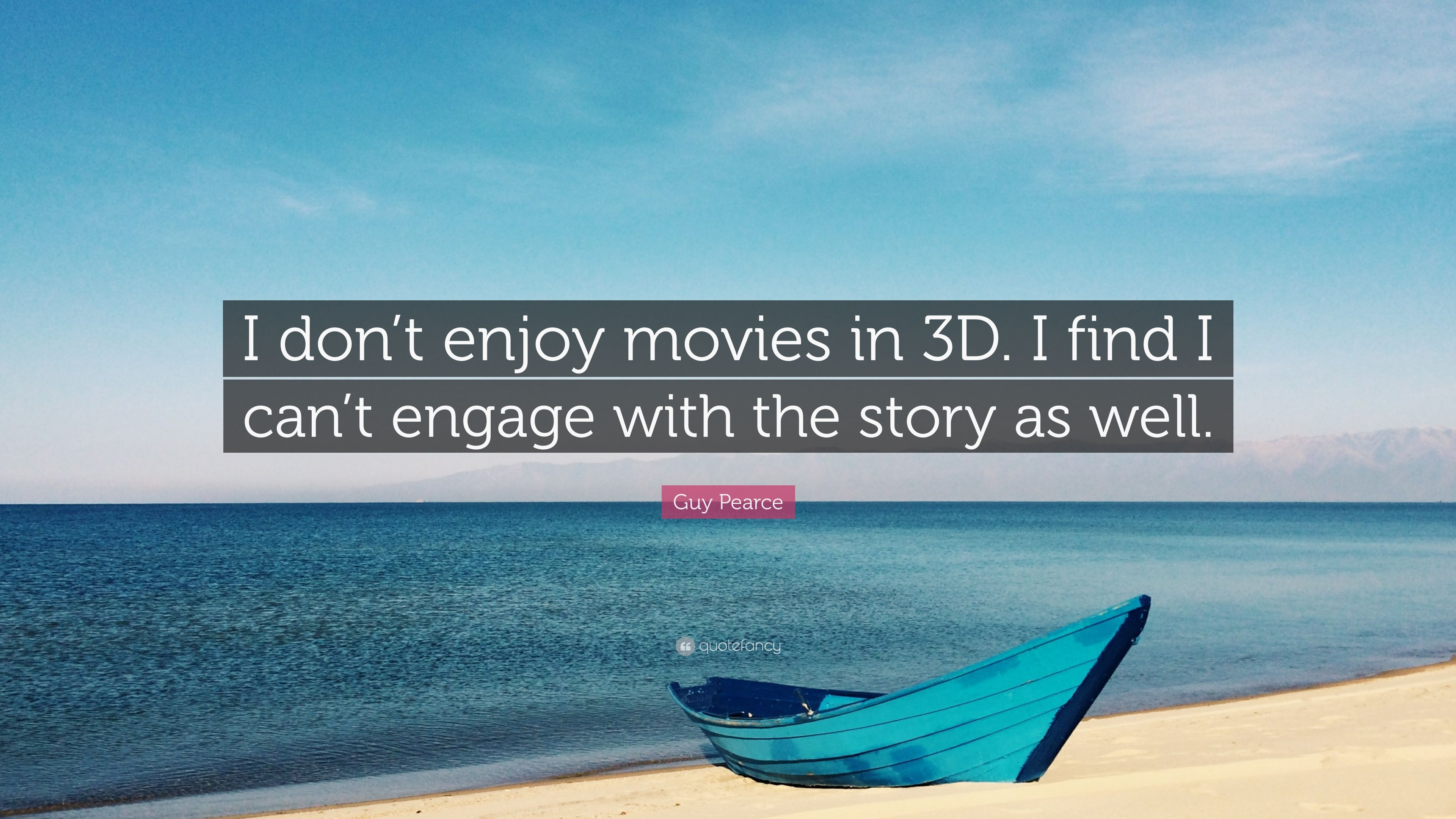 Guy Pearce Quote: U201cI Donu0027t Enjoy Movies In 3D. I Find