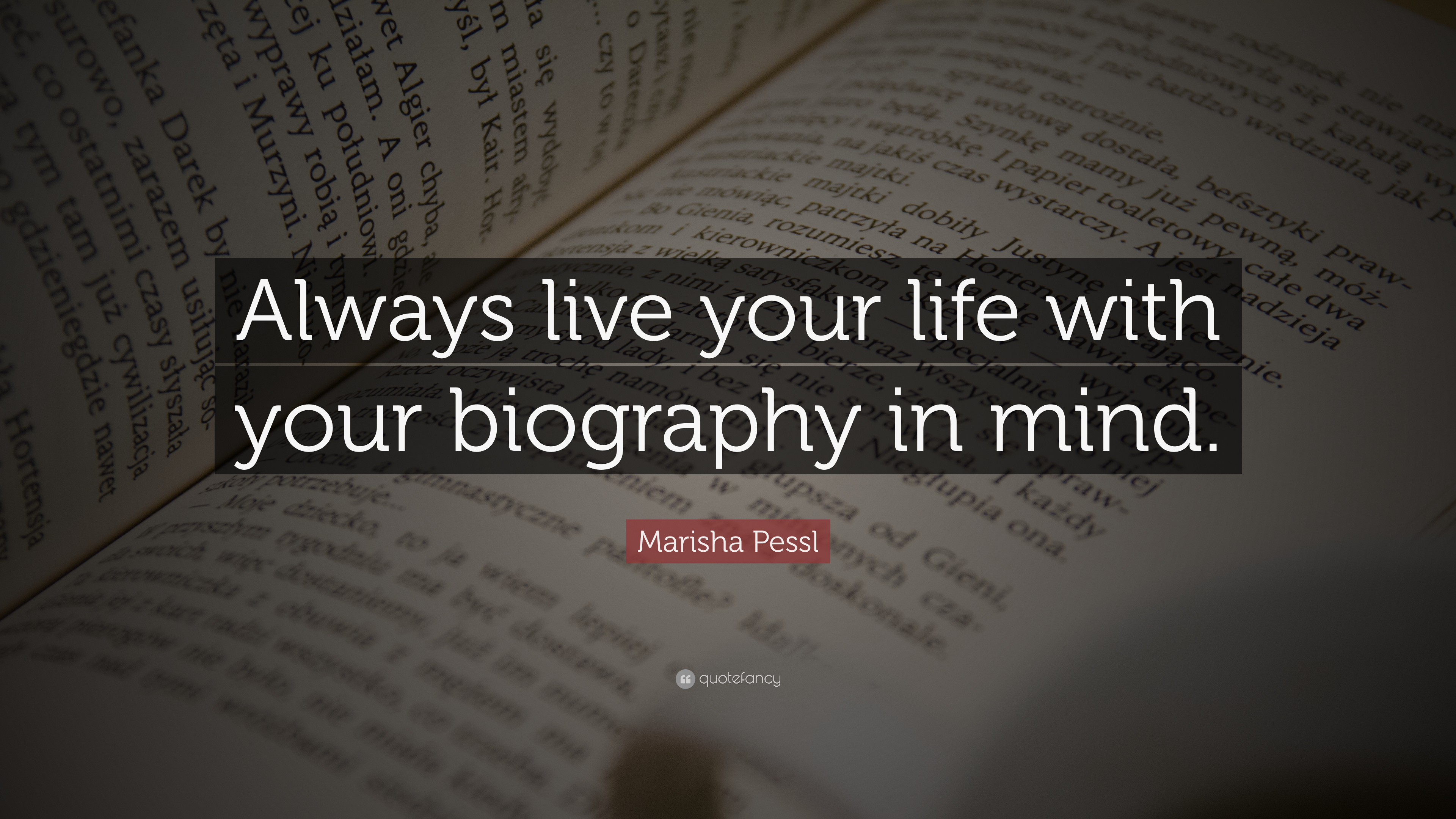 Marisha Pessl Quote Always Live Your Life With Your Biography In