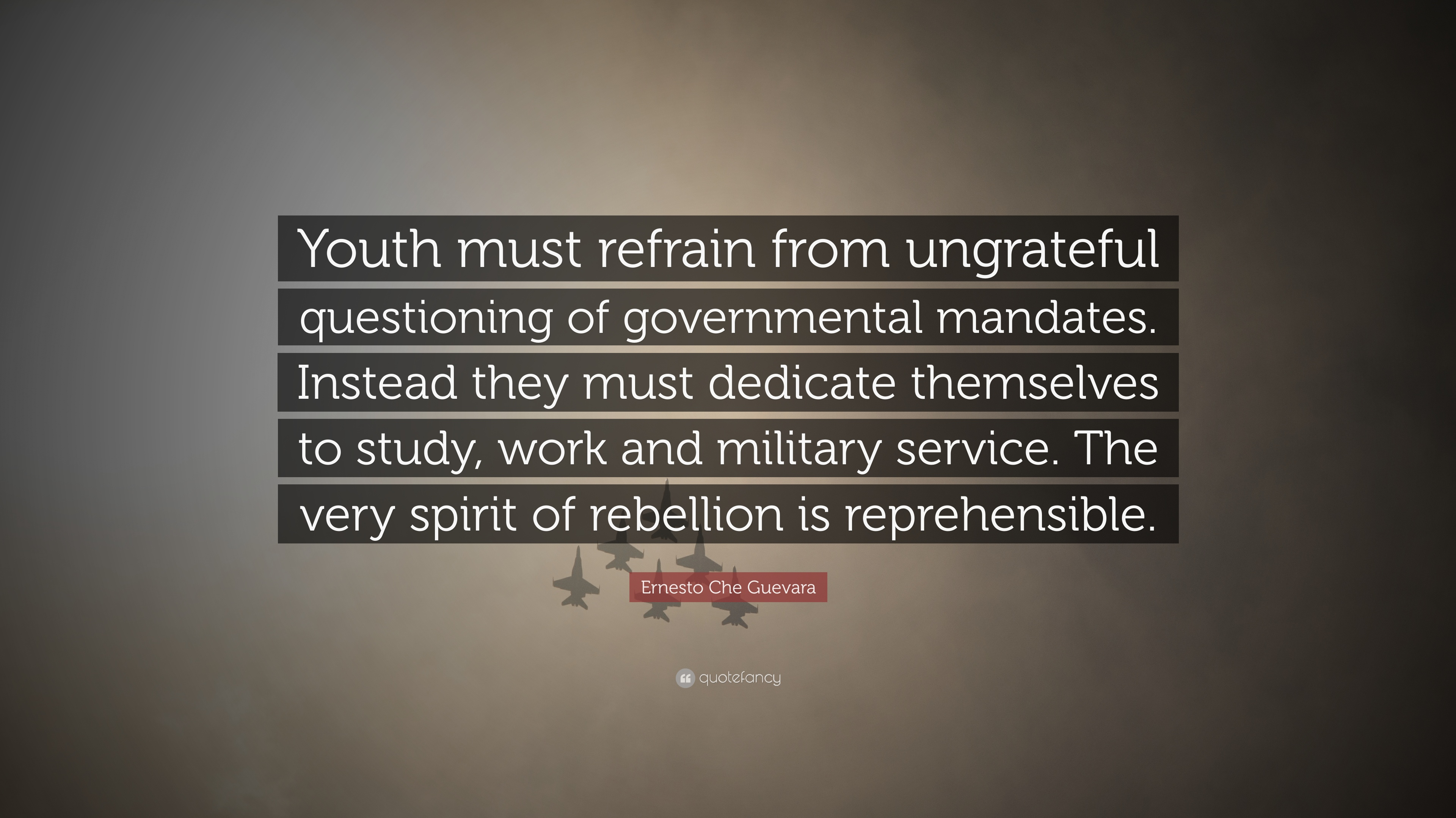 Ernesto Che Guevara Quote Youth Must Refrain From Ungrateful