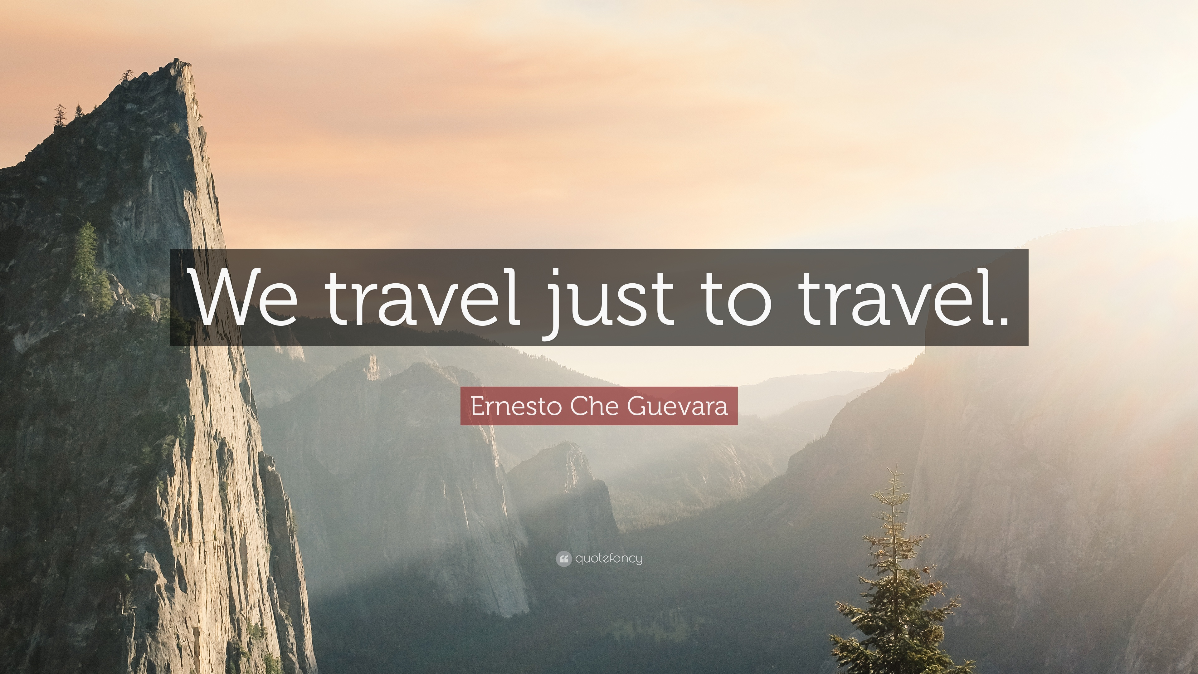 "Quotes Travel Ernesto Che Guevara Quote ""We Travel Just To Travel."" 11"