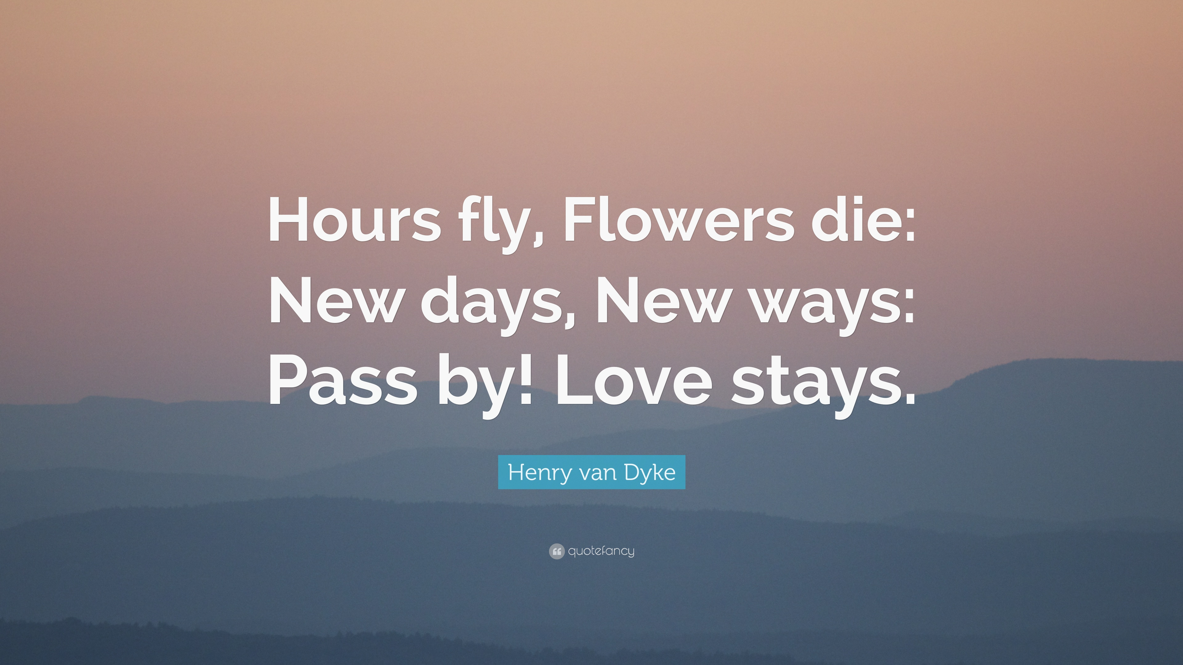 Henry Van Dyke Quote Hours Fly Flowers Die New Days New Ways