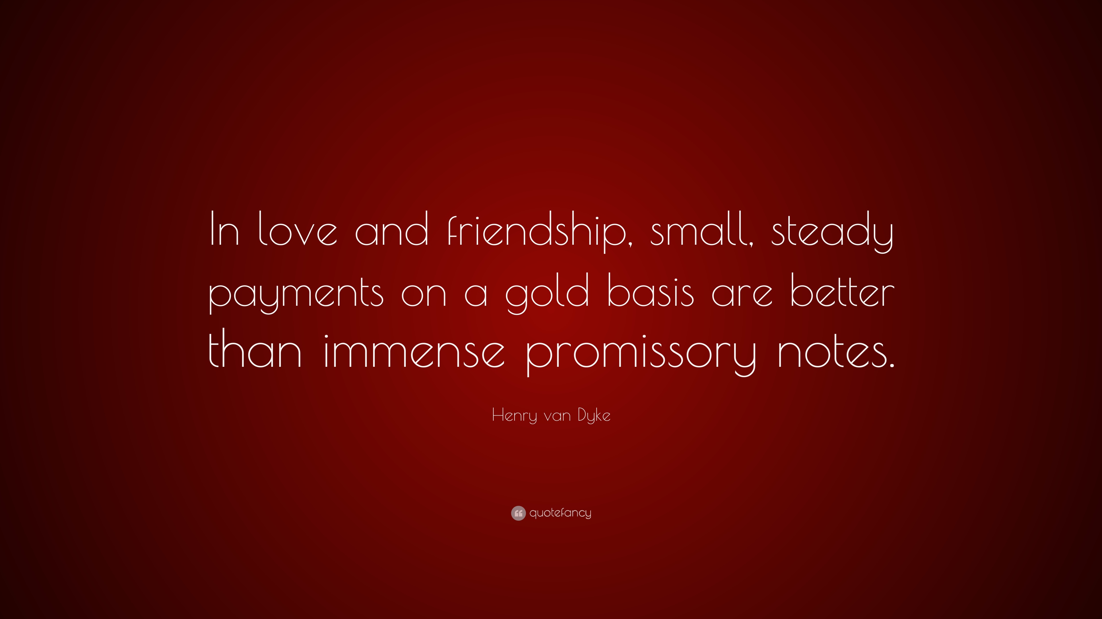 Henry Van Dyke Quote: U201cIn Love And Friendship, Small, Steady Payments On