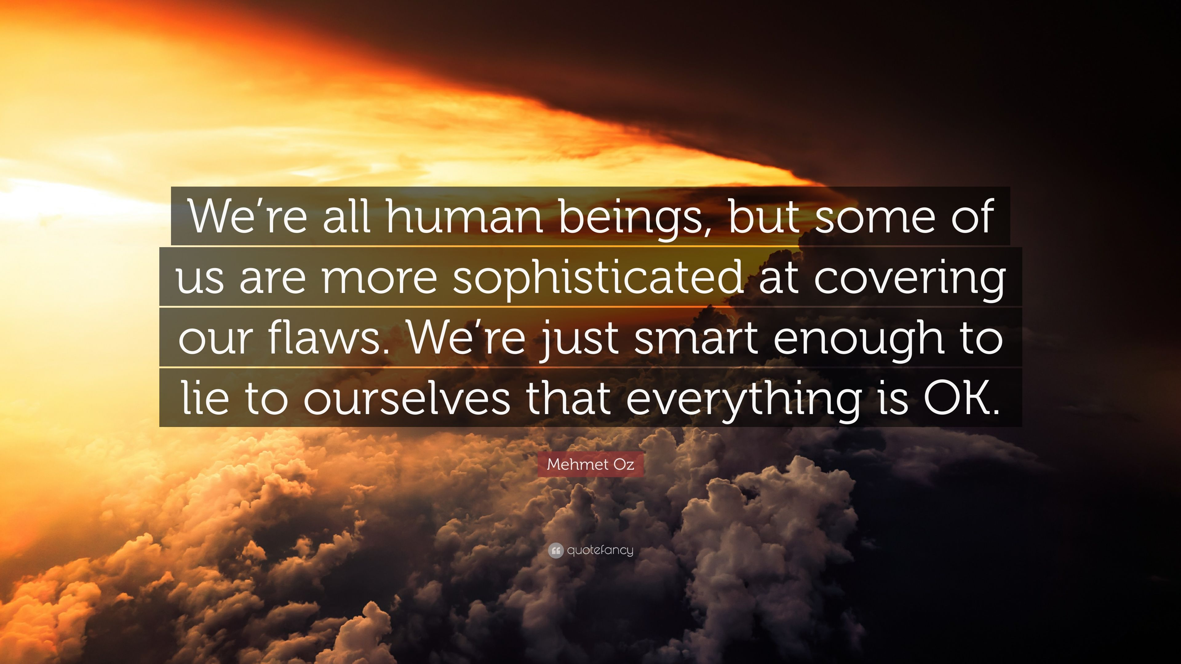 Mehmet Oz Quote Were All Human Beings But Some Of Us Are More
