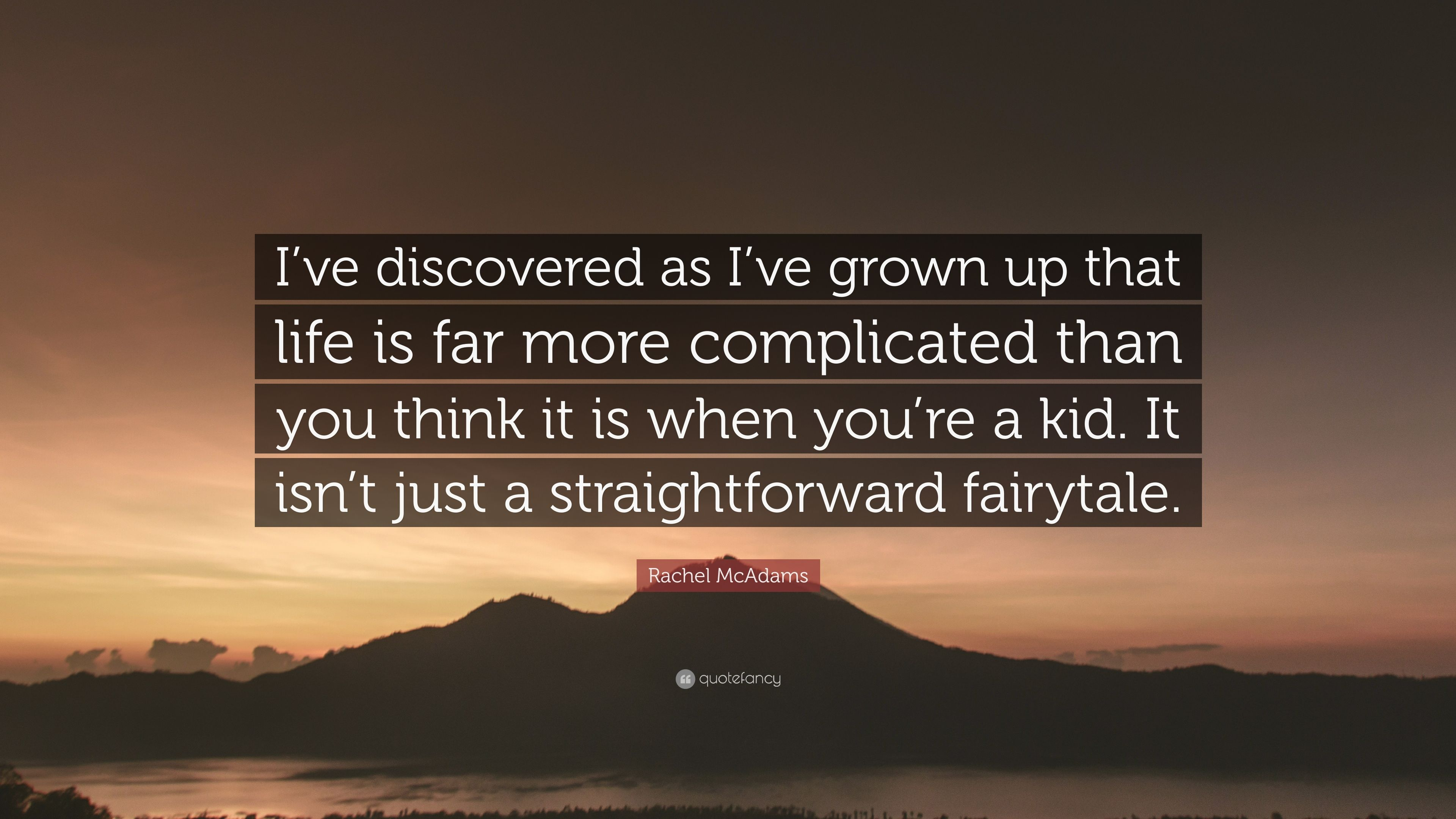 Rachel Mcadams Quote Ive Discovered As Ive Grown Up That Life Is