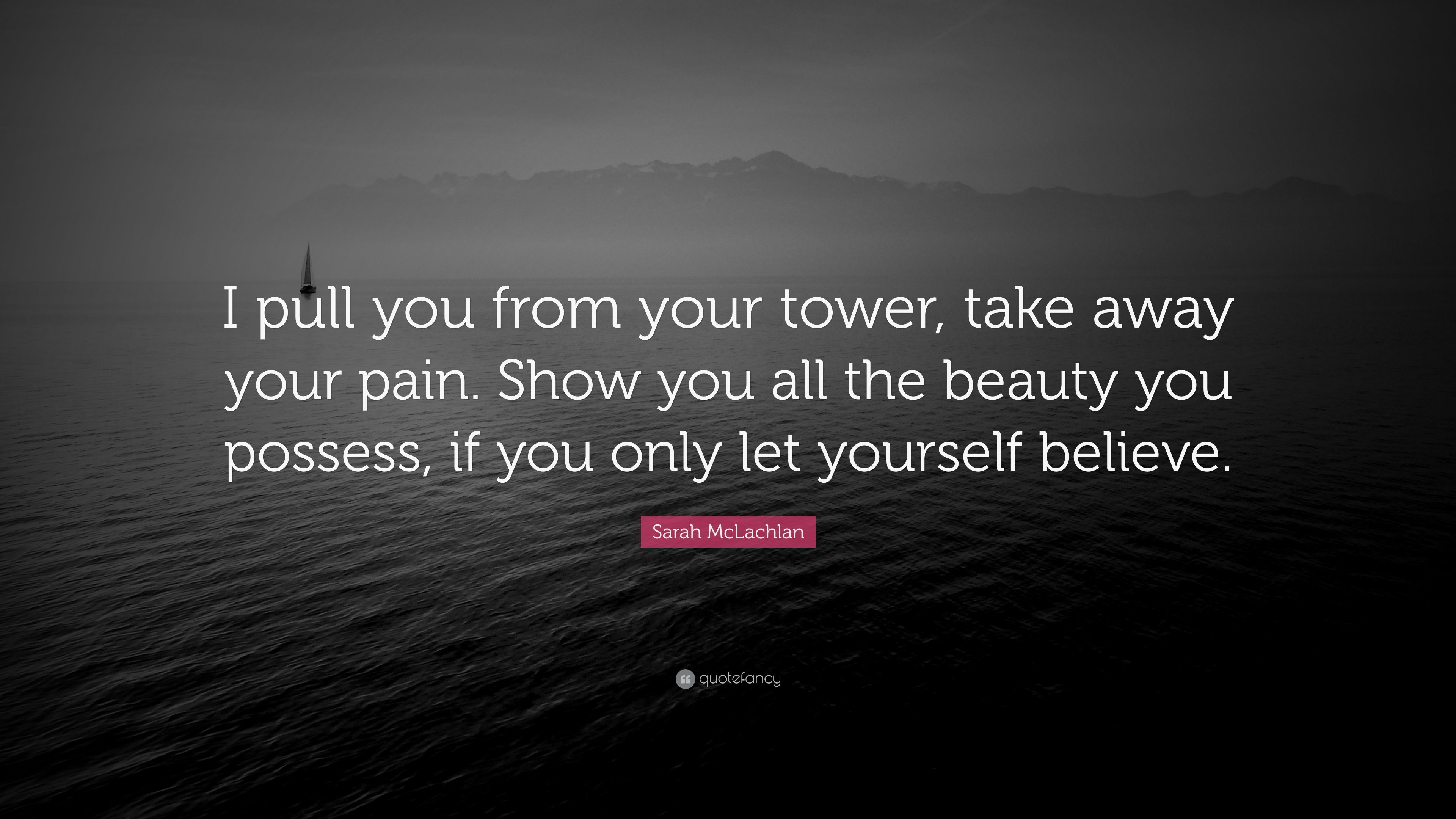 Sarah Mclachlan Quote I Pull You From Your Tower Take Away Your