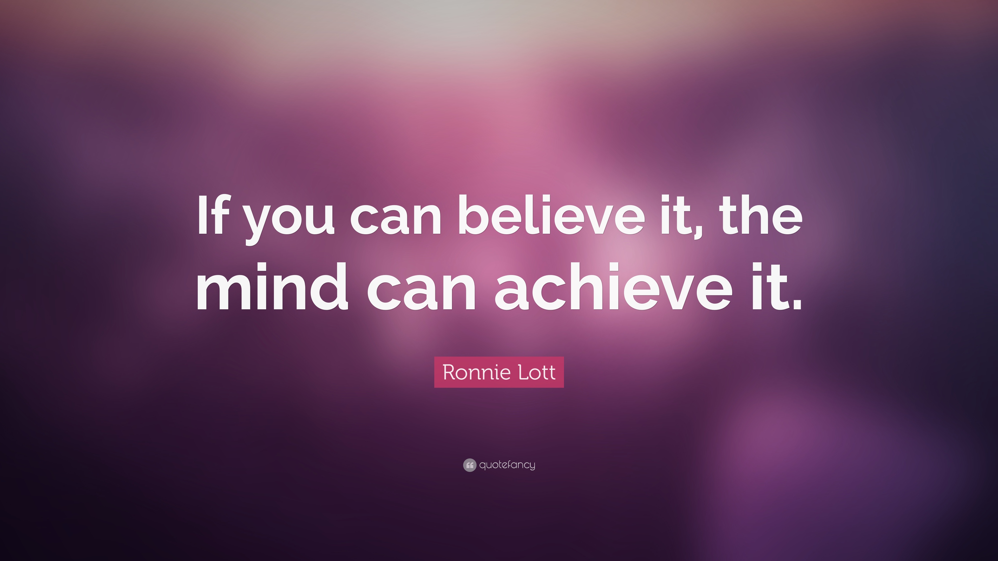 Attrayant Ronnie Lott Quote: U201cIf You Can Believe It, The Mind Can Achieve It