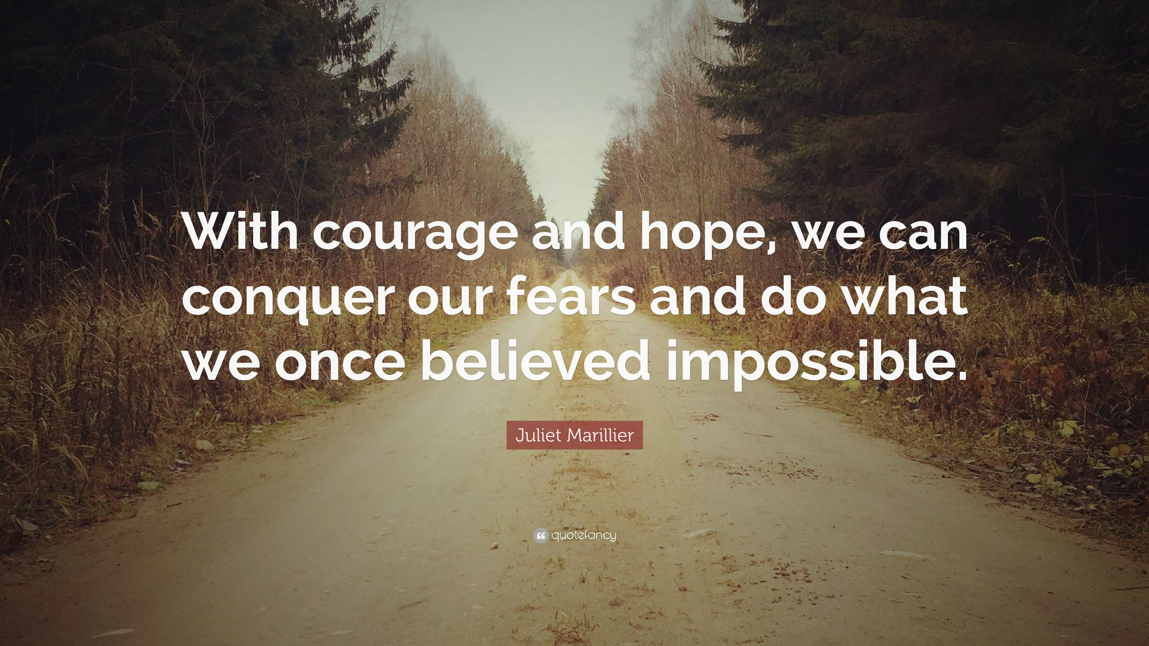 Juliet Marillier Quote With Courage And Hope We Can Conquer Our