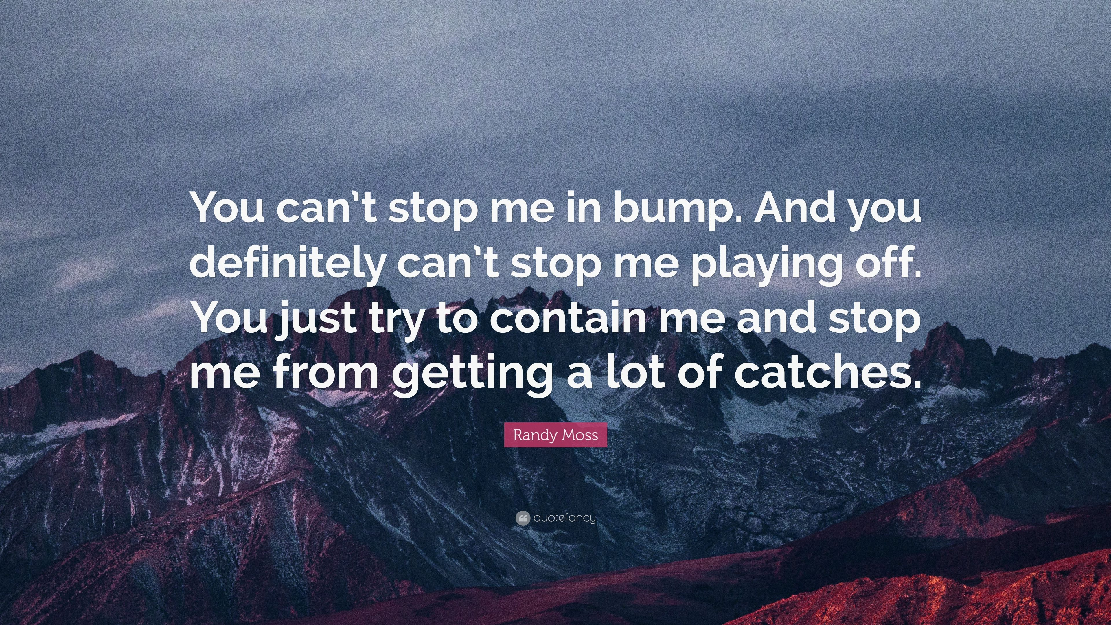 """Randy Moss Quote: """"You Can't Stop Me In Bump. And You"""