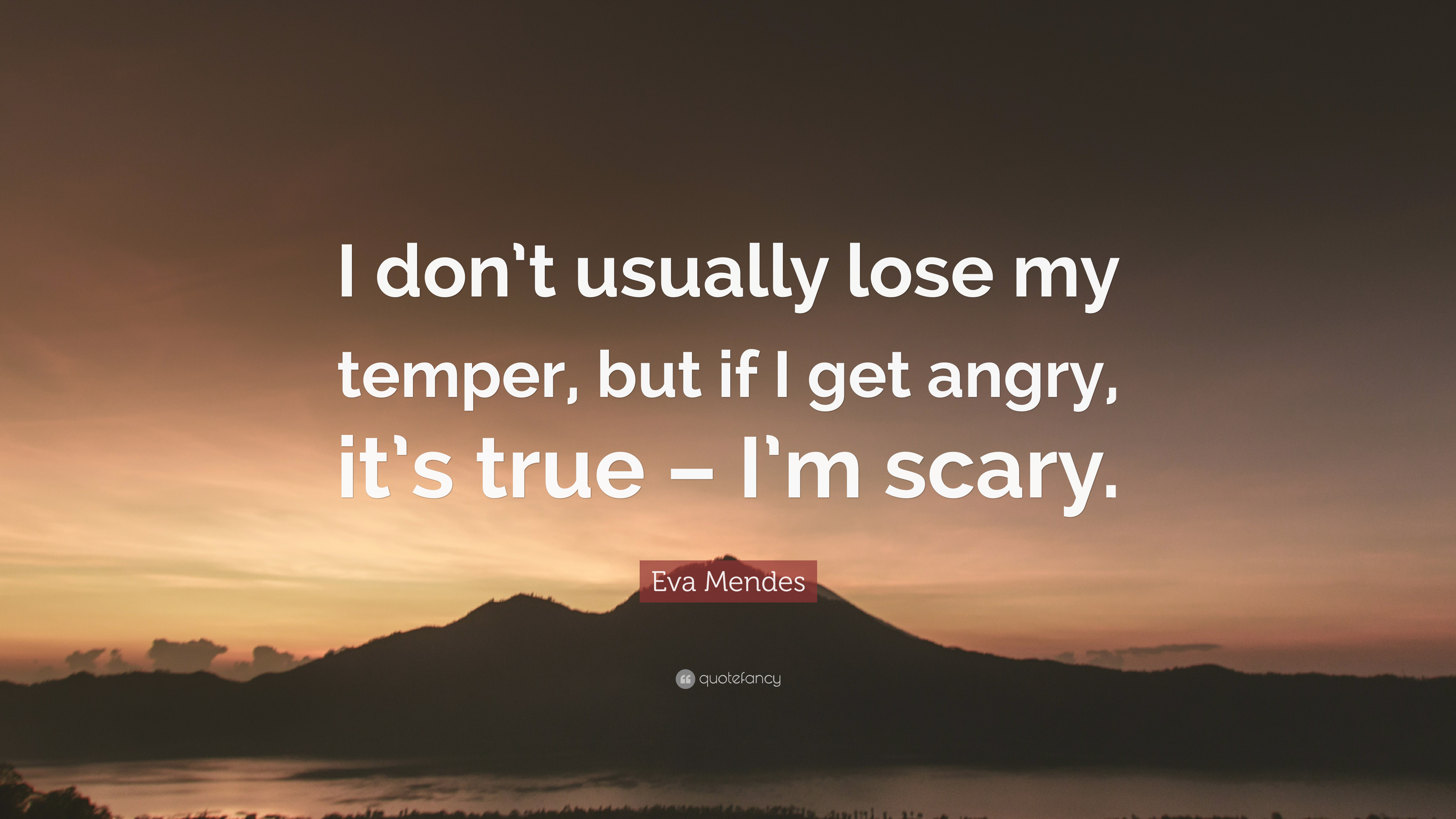 Eva Mendes Quote I Dont Usually Lose My Temper But If I Get