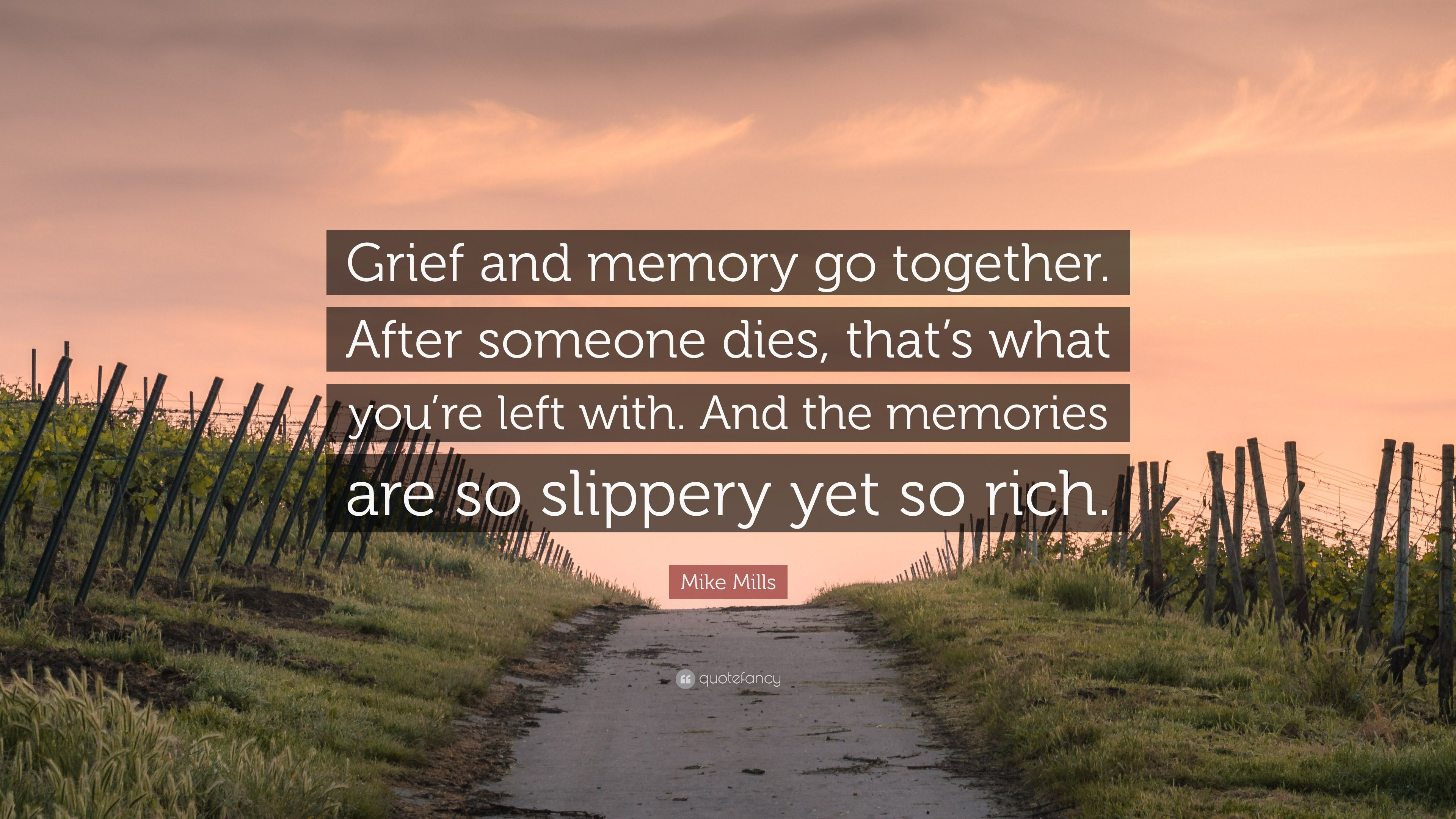 """Mike Mills Quote: """"Grief and memory go together. After ..."""