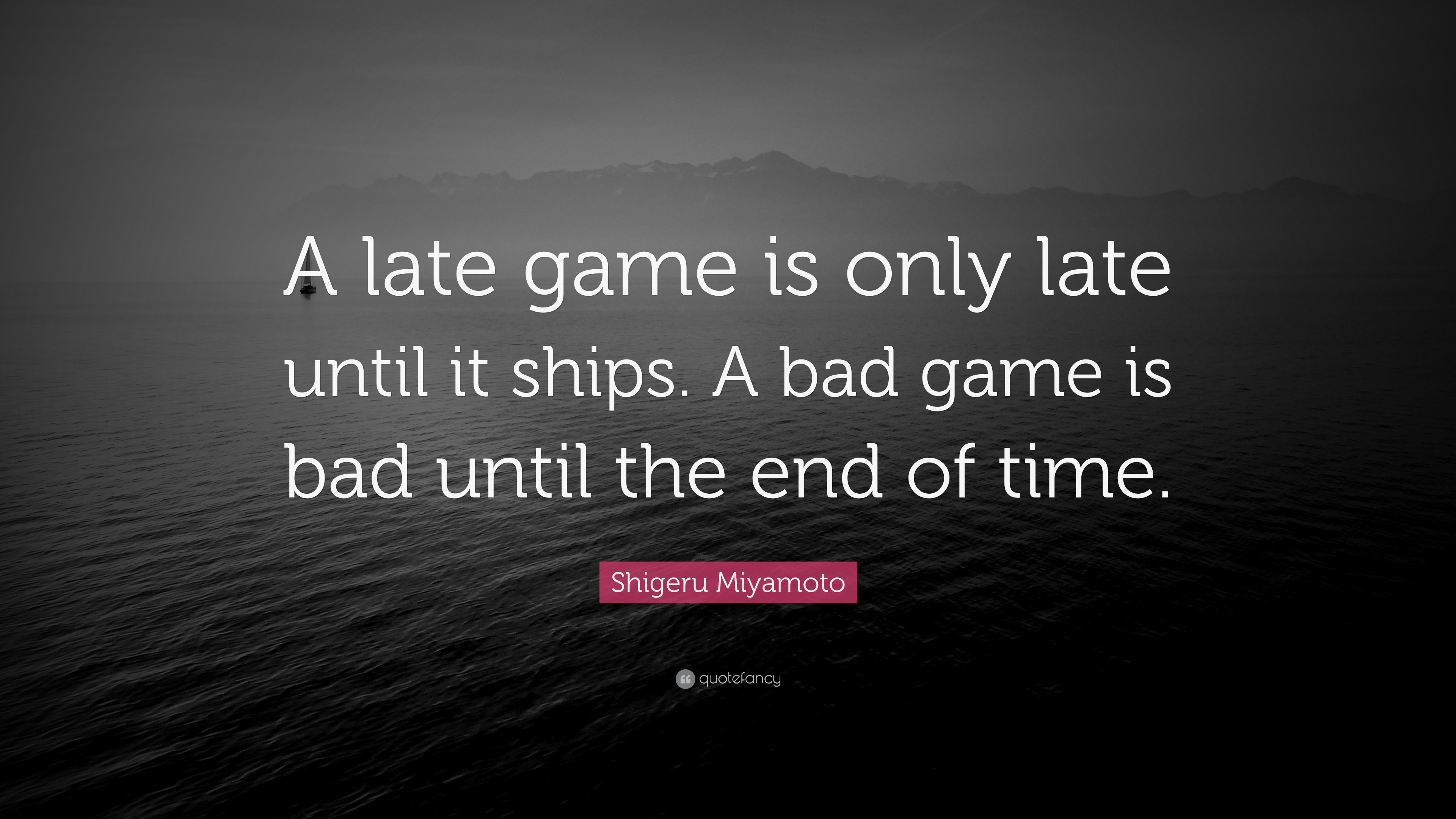 """Shigeru Miyamoto Quote: """"A Late Game Is Only Late Until It"""