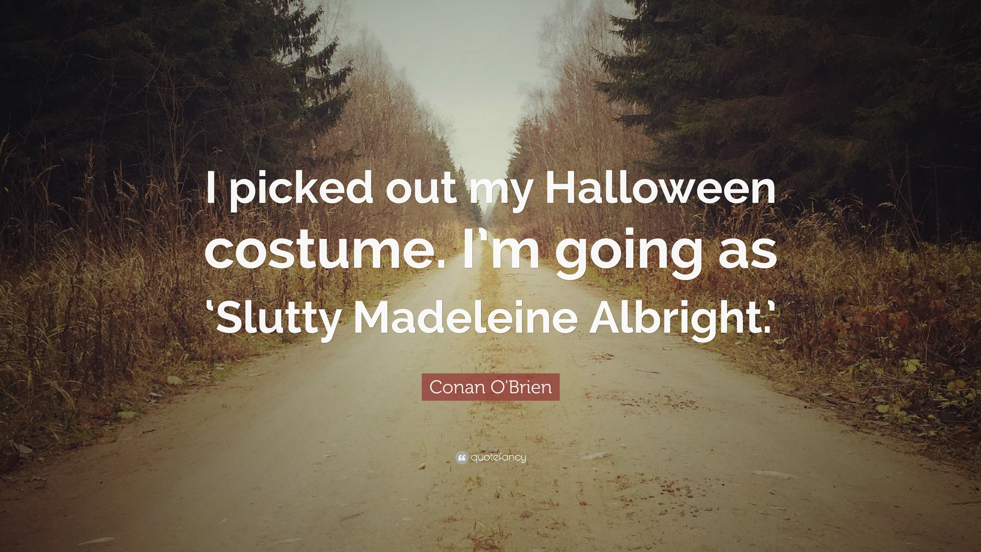 Conan O\u0027Brien Quote \u201cI picked out my Halloween costume. I\u0027m