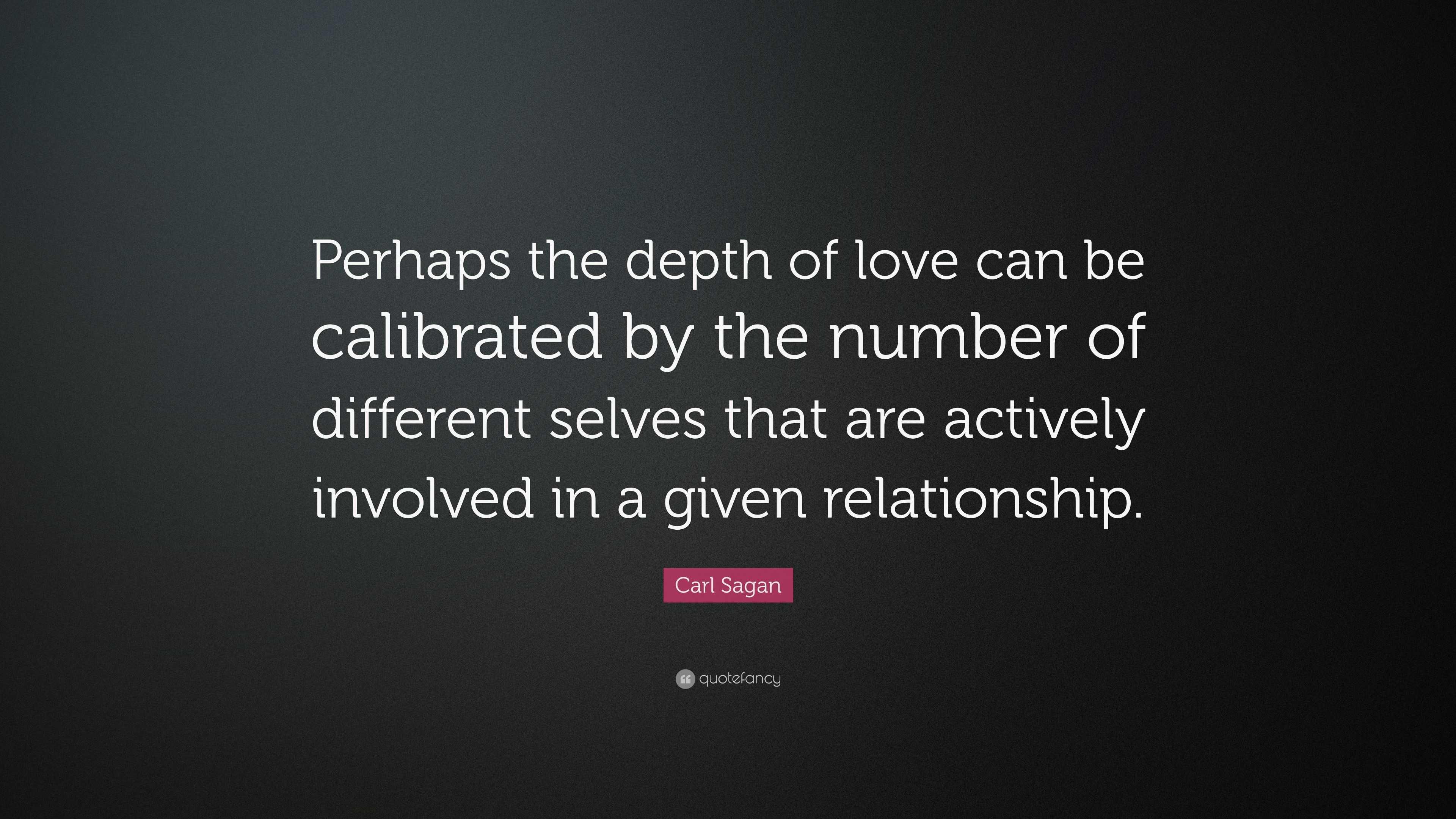 "Carl Sagan Love Quote Carl Sagan Quote ""Perhaps The Depth Of Love Can Be Calibrated."