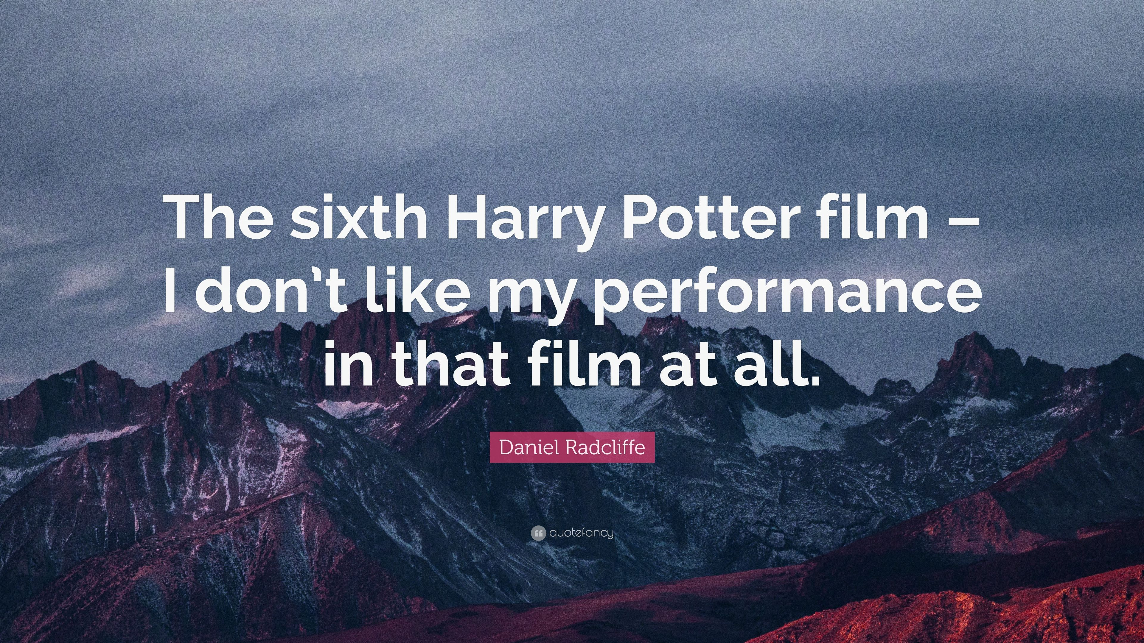 Daniel Radcliffe Quote The Sixth Harry Potter Film I Dont Like