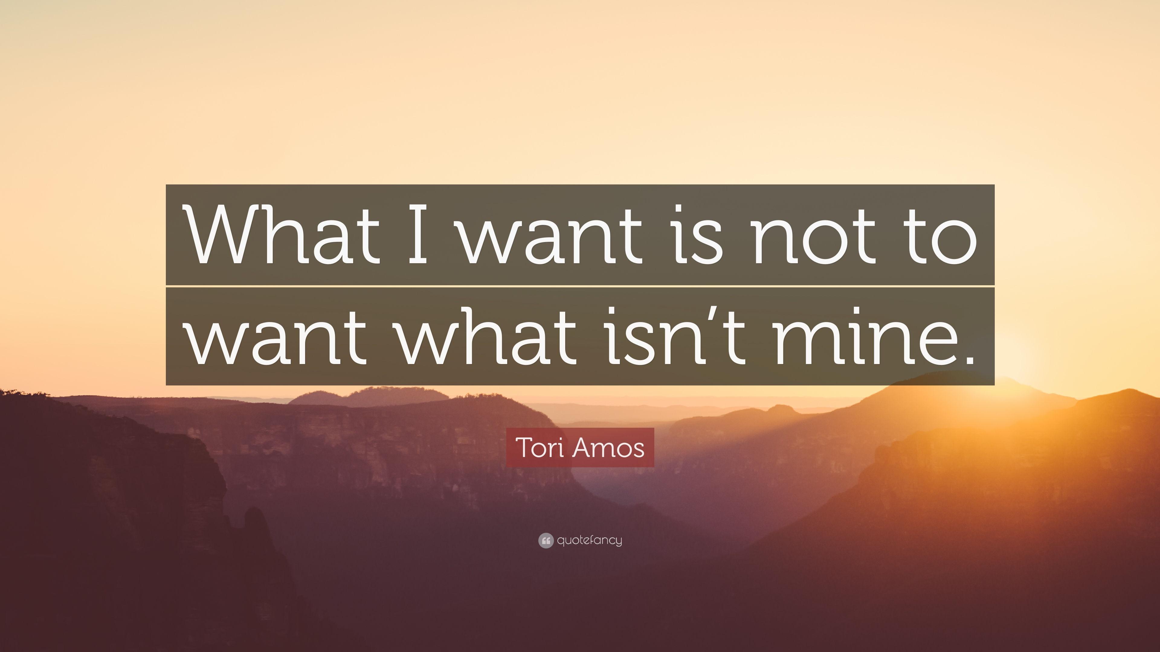 """Tori Amos Quote: """"What I Want Is Not To Want What Isn't"""