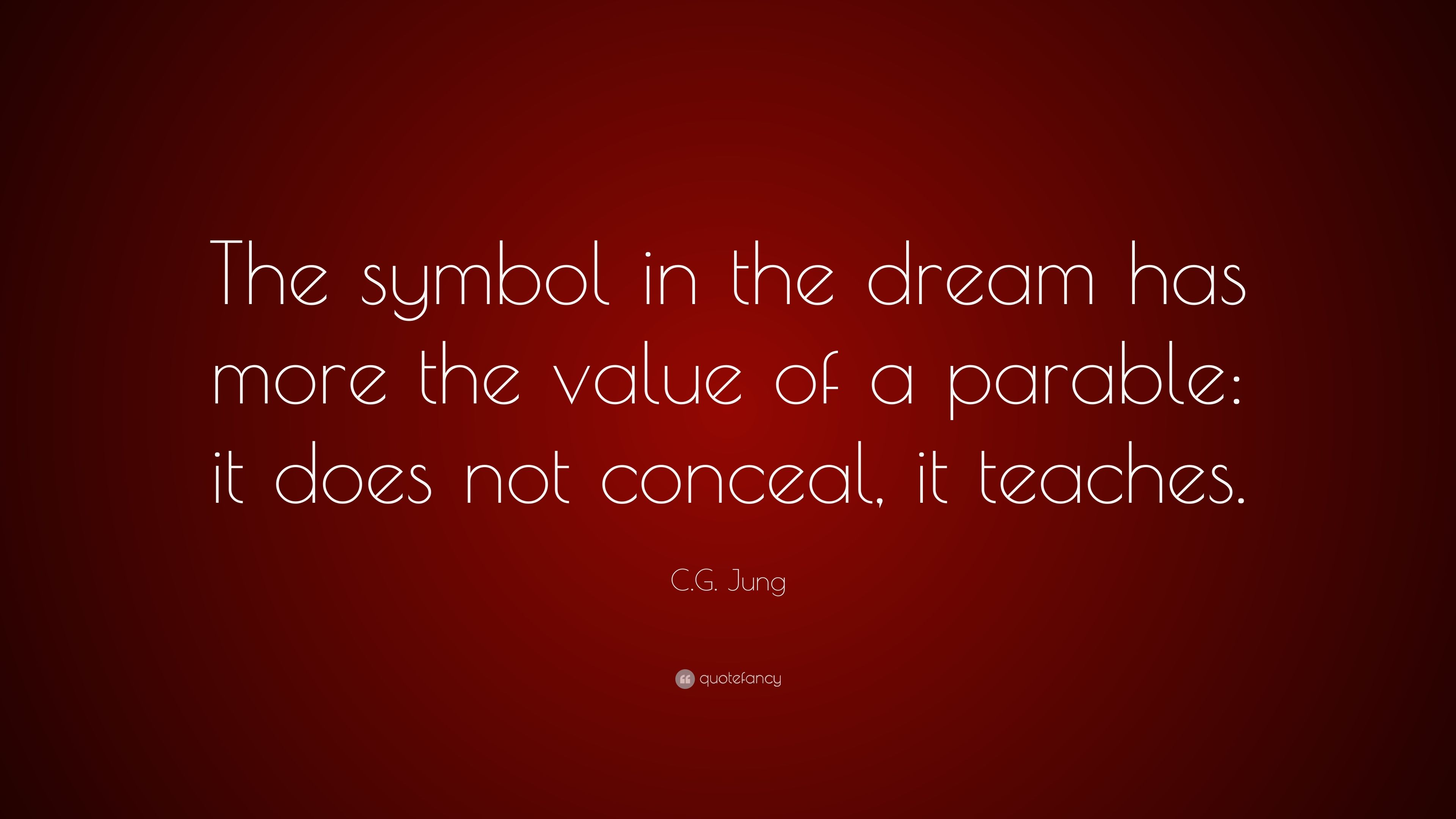 Cg Jung Quote The Symbol In The Dream Has More The Value Of A