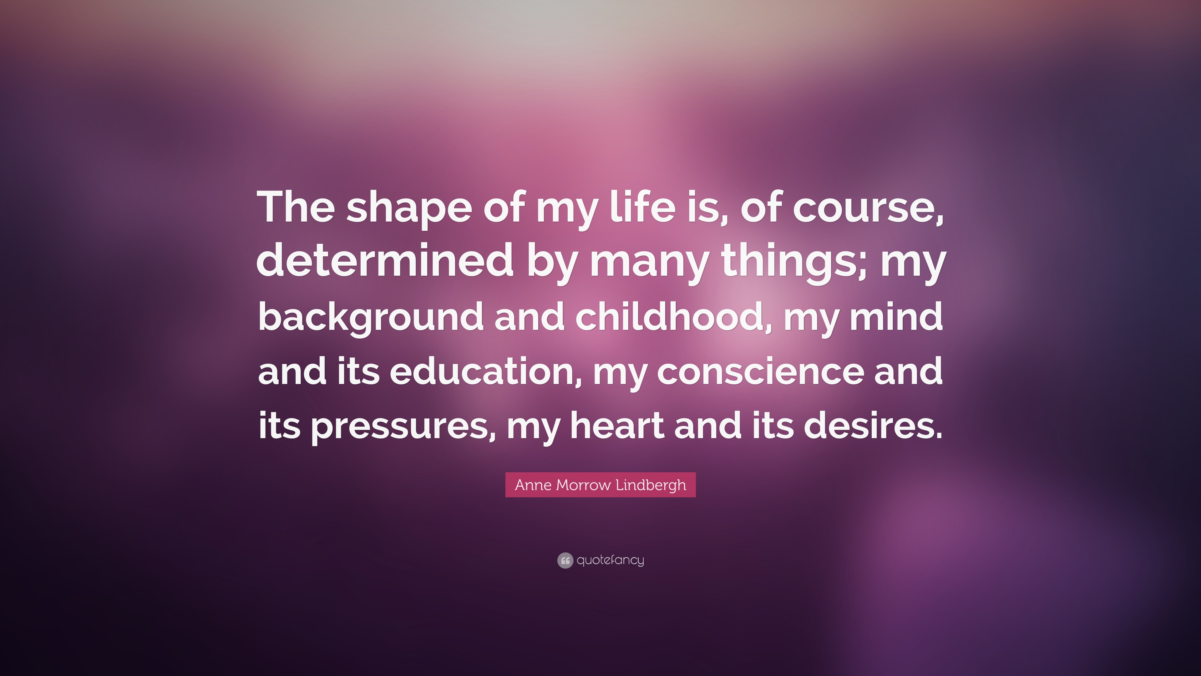 Anne Morrow Lindbergh Quote The Shape Of My Life Is Of Course
