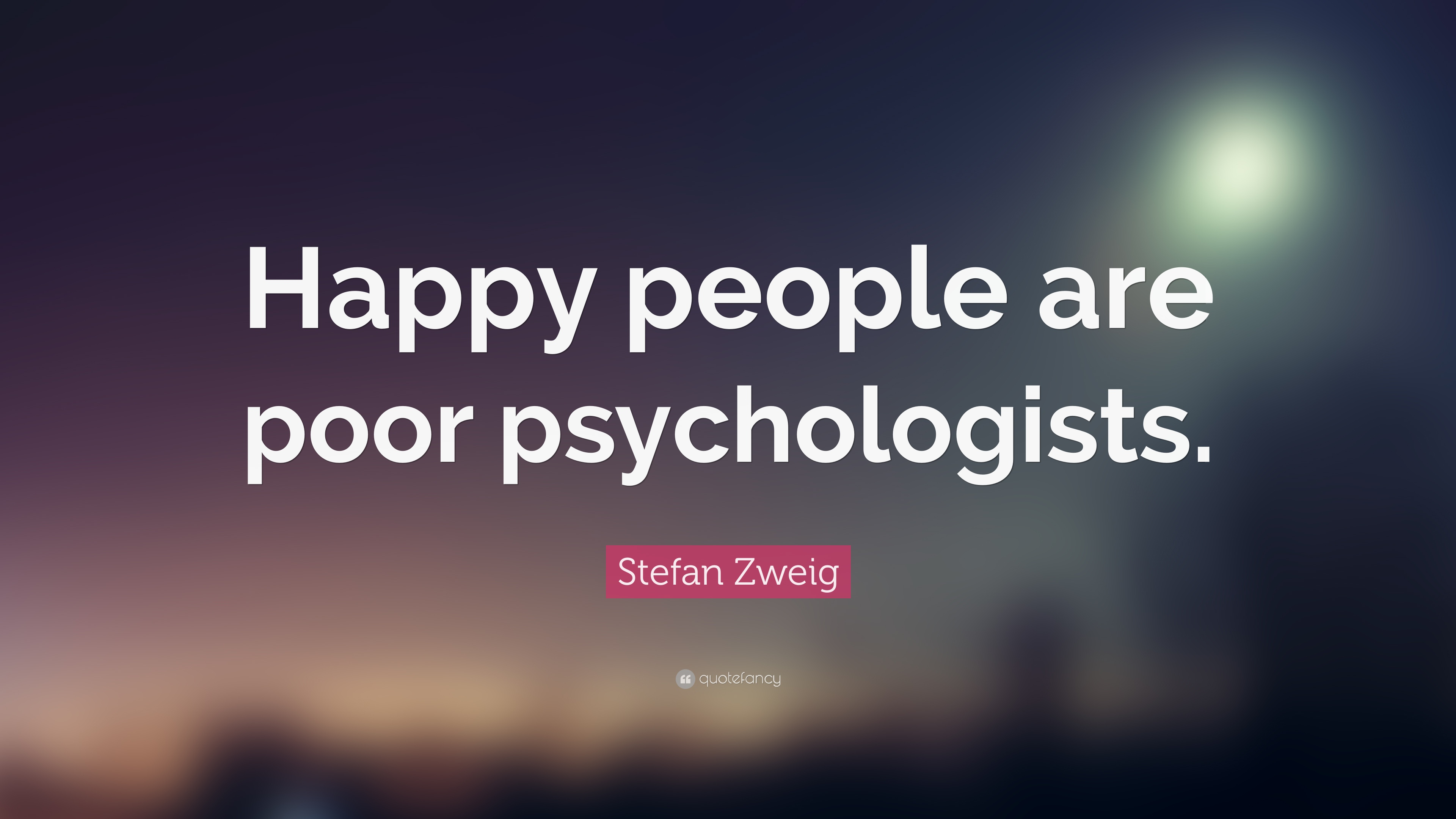 """Stefan Zweig Quote: """"Happy people are poor psychologists ..."""